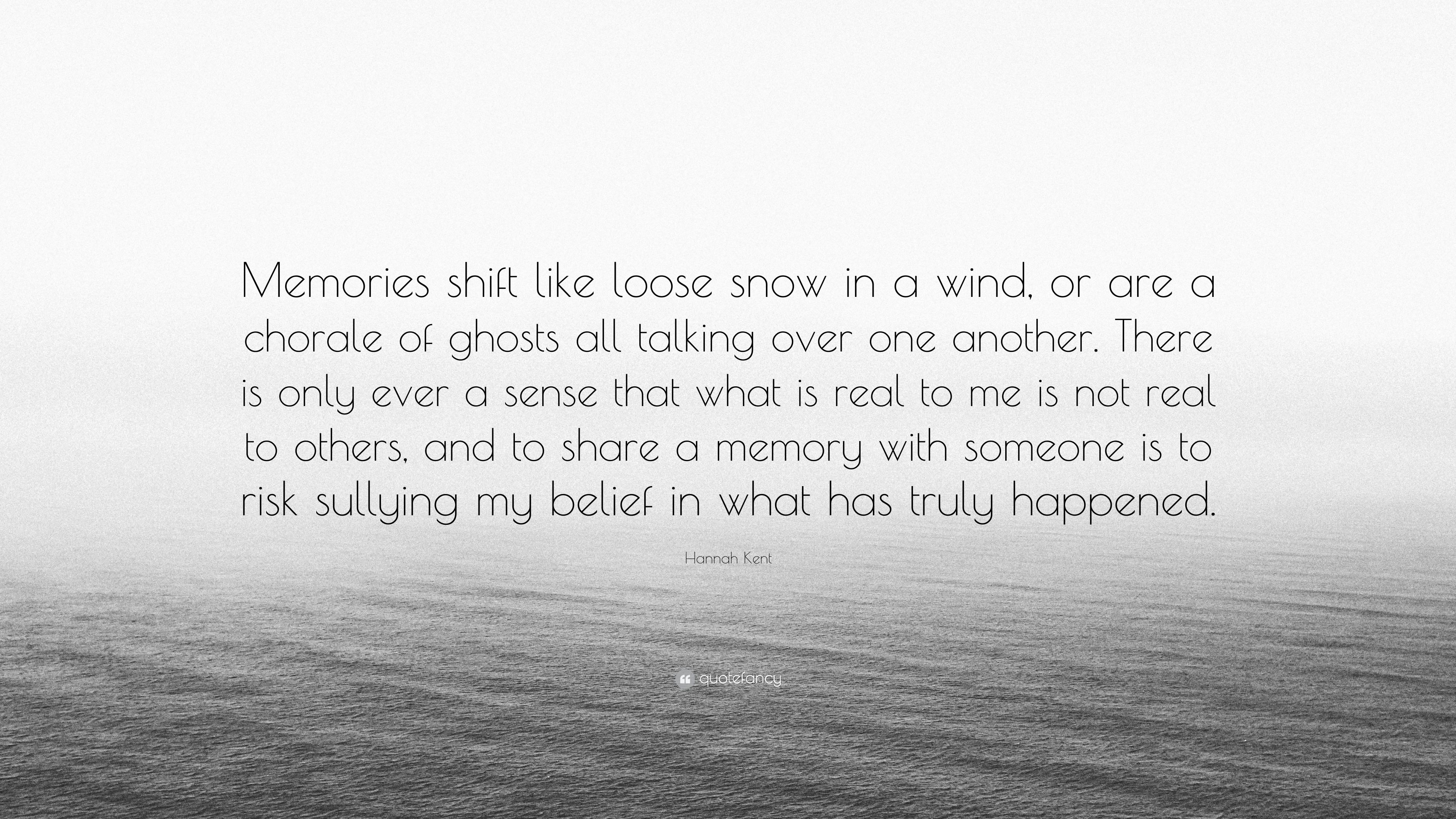 Hannah Kent Quote Memories Shift Like Loose Snow In A Wind Or Are