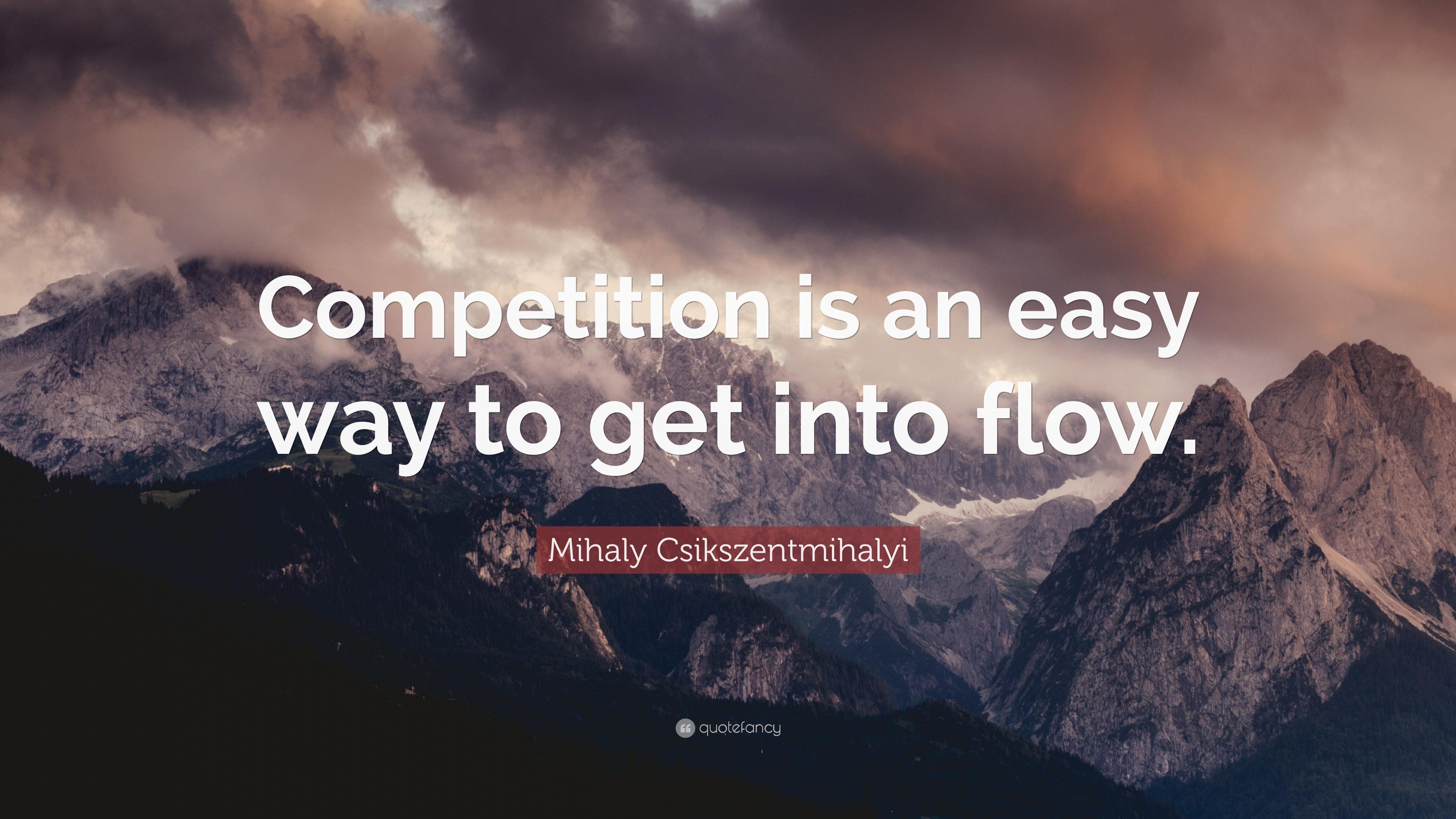 """Get Into The Flow mihaly csikszentmihalyi quote: """"competition is an easy way"""