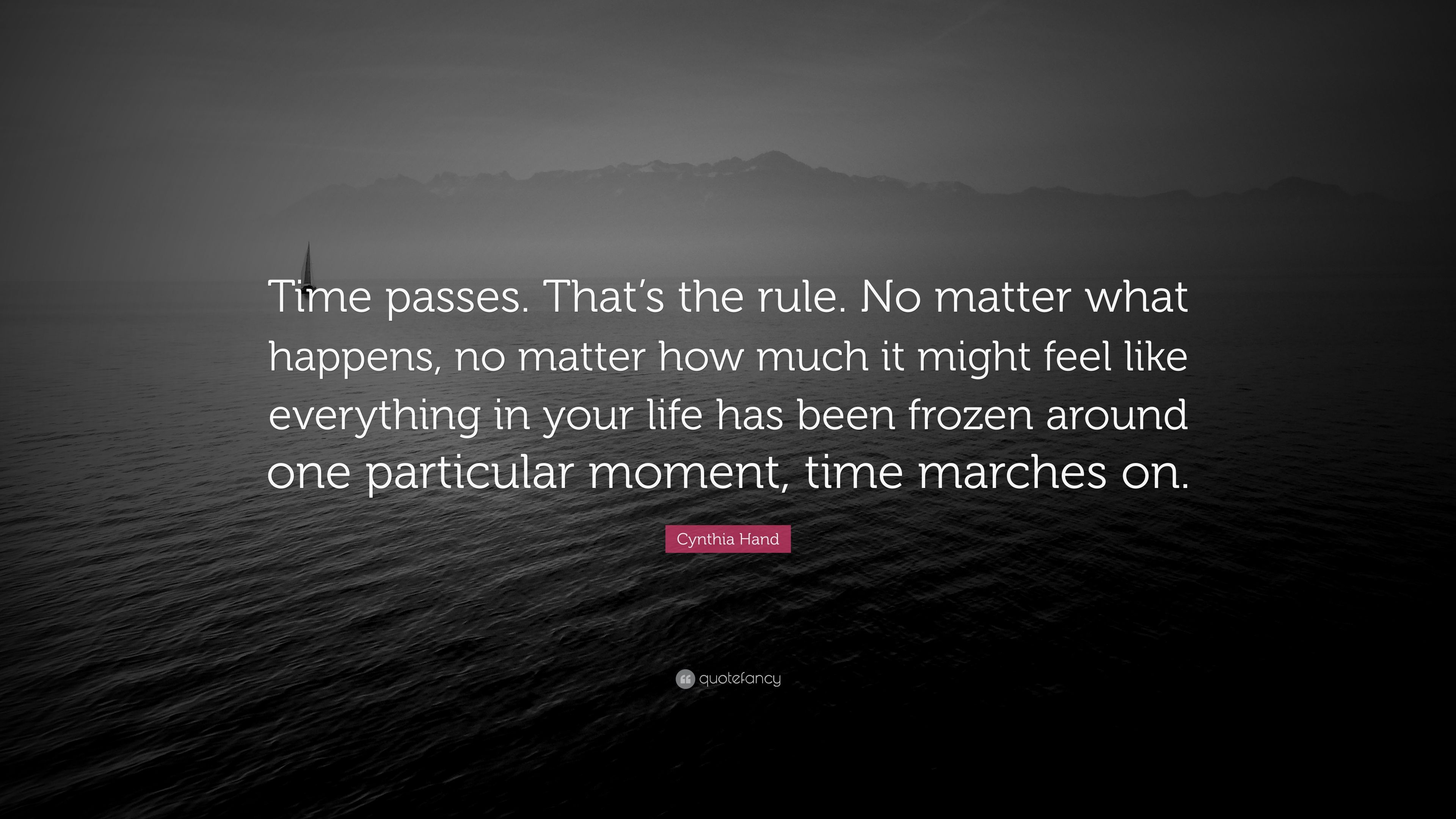 """Cynthia Hand Quote: """"Time Passes. That's The Rule. No"""
