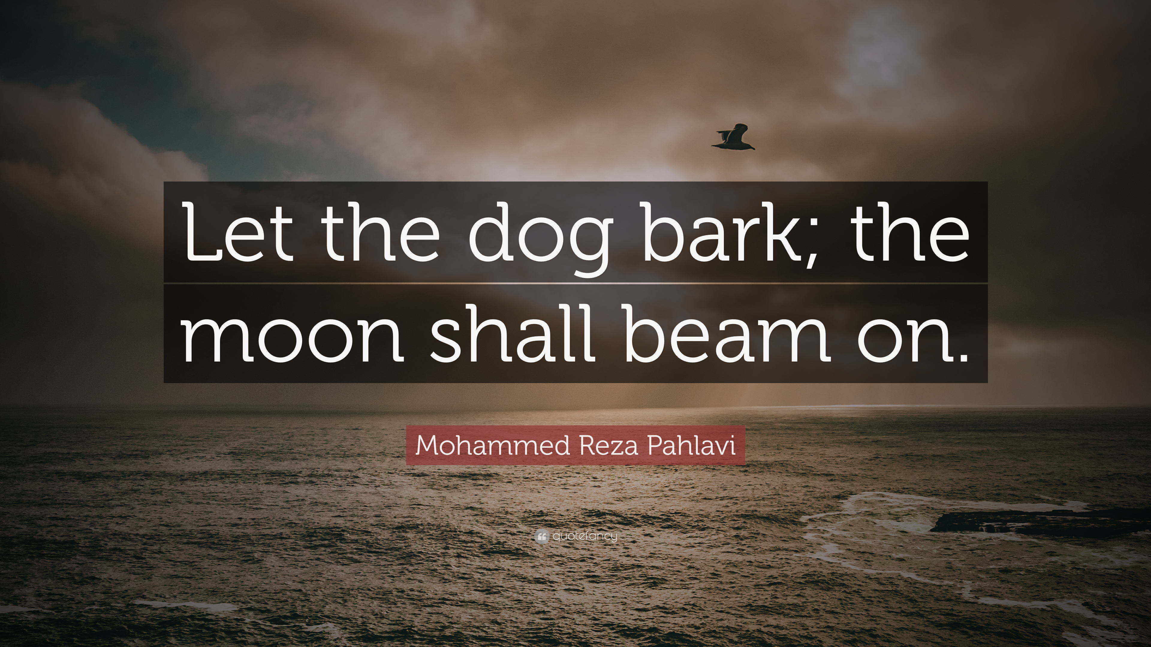 """Mohammed Reza Pahlavi Quote: """"Let The Dog Bark; The Moon"""