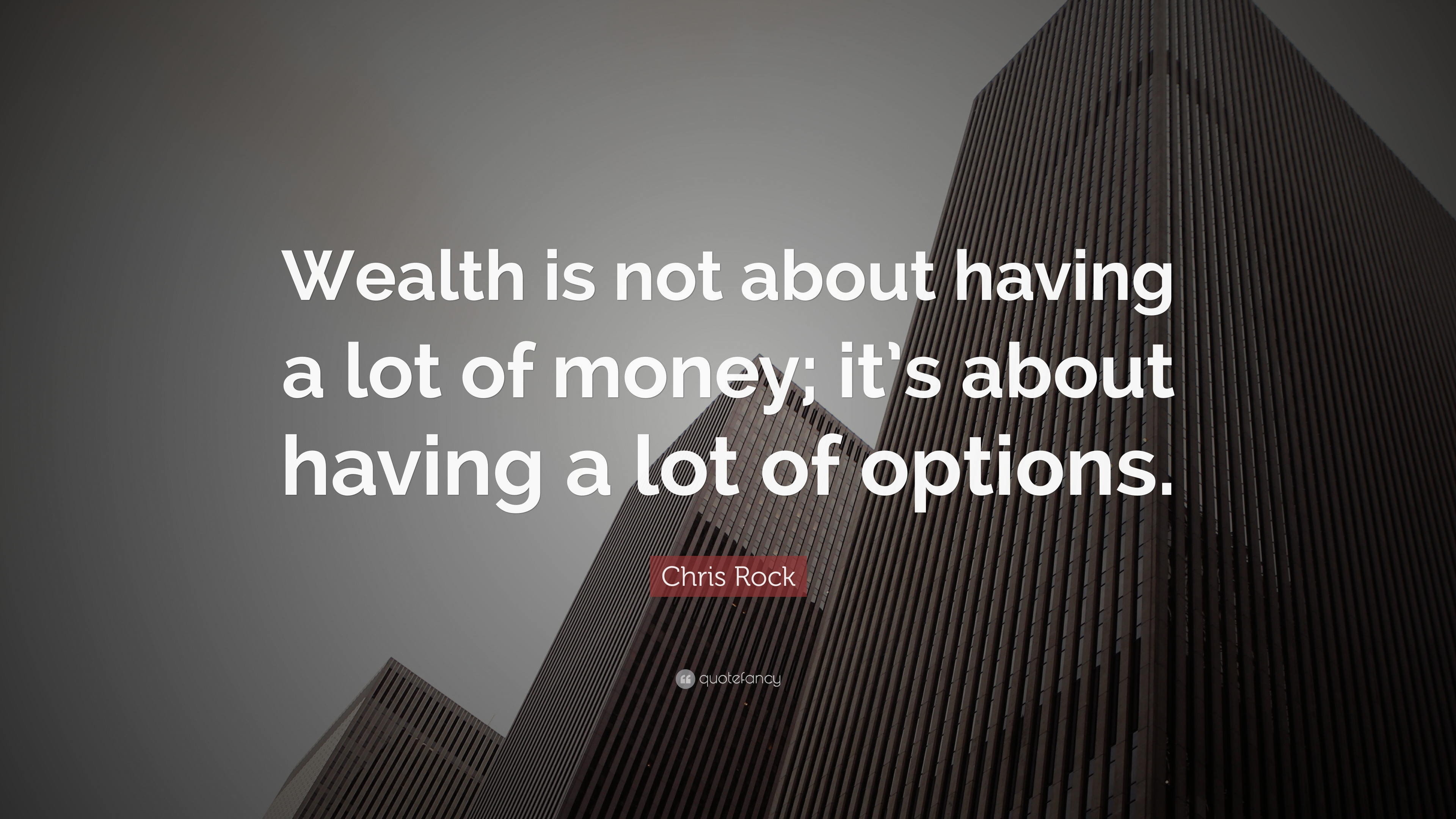 Chris Rock Quote Wealth Is Not About Having A Lot Of Money