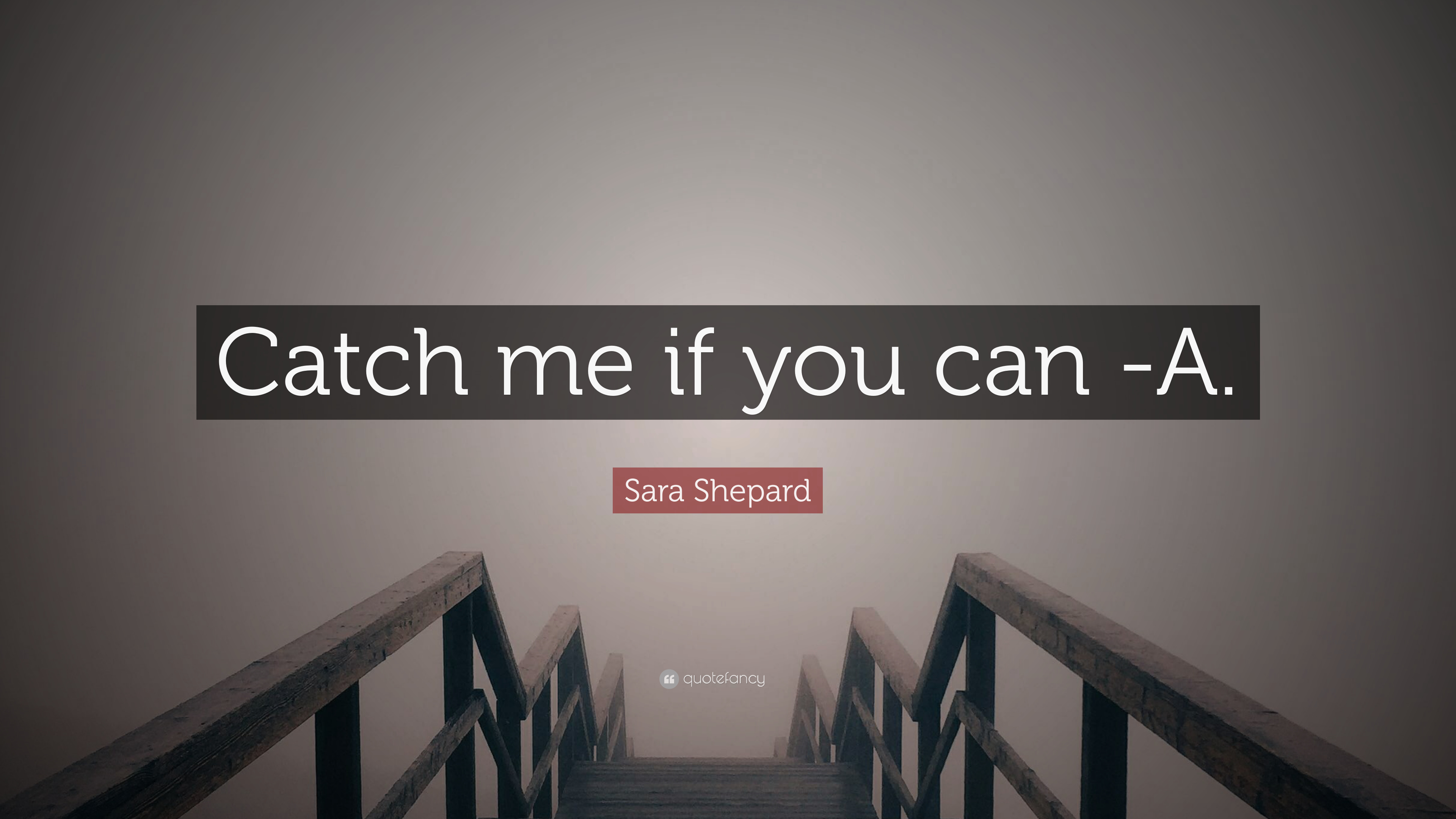 Sara Shepard Quote Catch Me If You Can A 7 Wallpapers