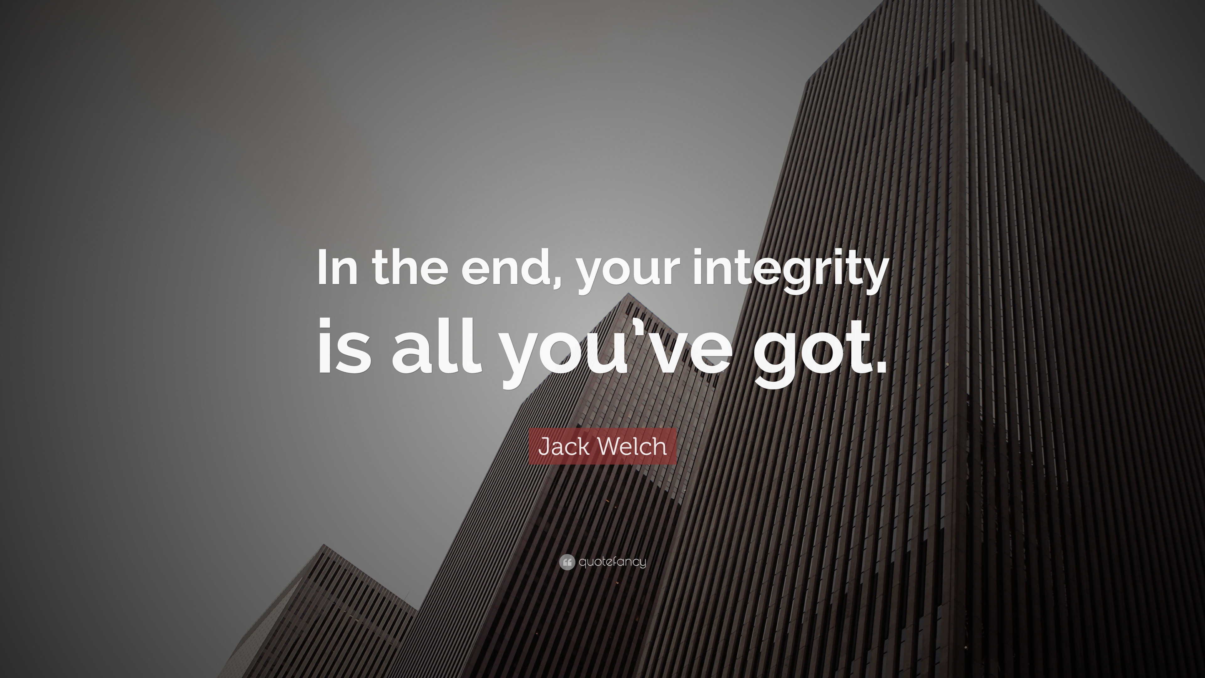 Jack Welch Quotes | Jack Welch Quote In The End Your Integrity Is All You Ve Got