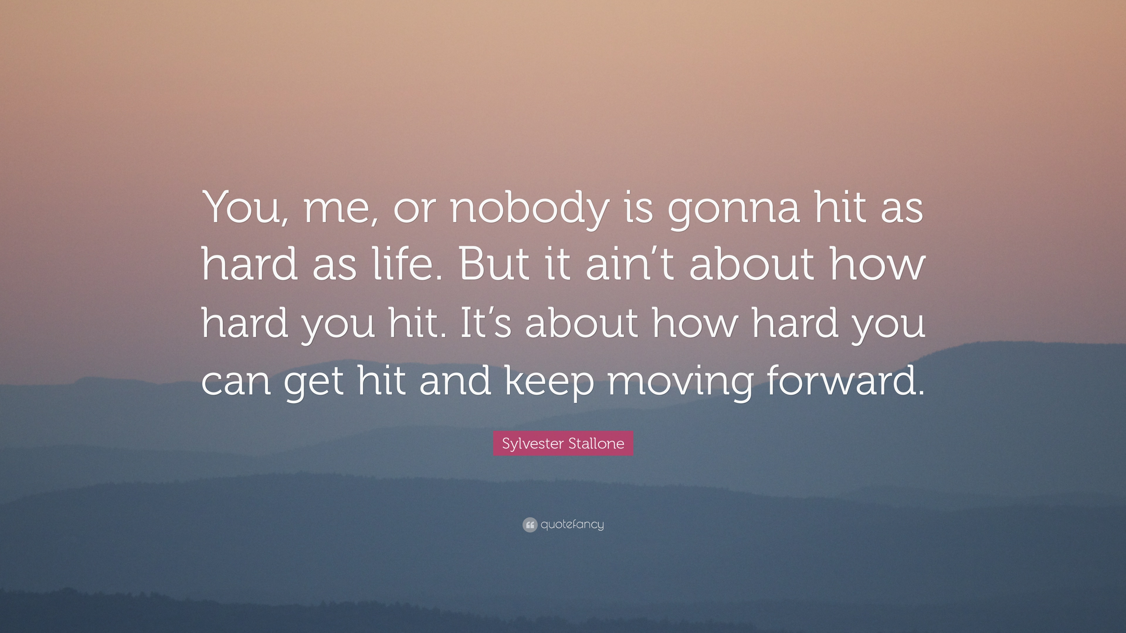 "Quotes About Moving Forward In Life Sylvester Stallone Quote ""You Me Or Nobody Is Gonna Hit As Hard"