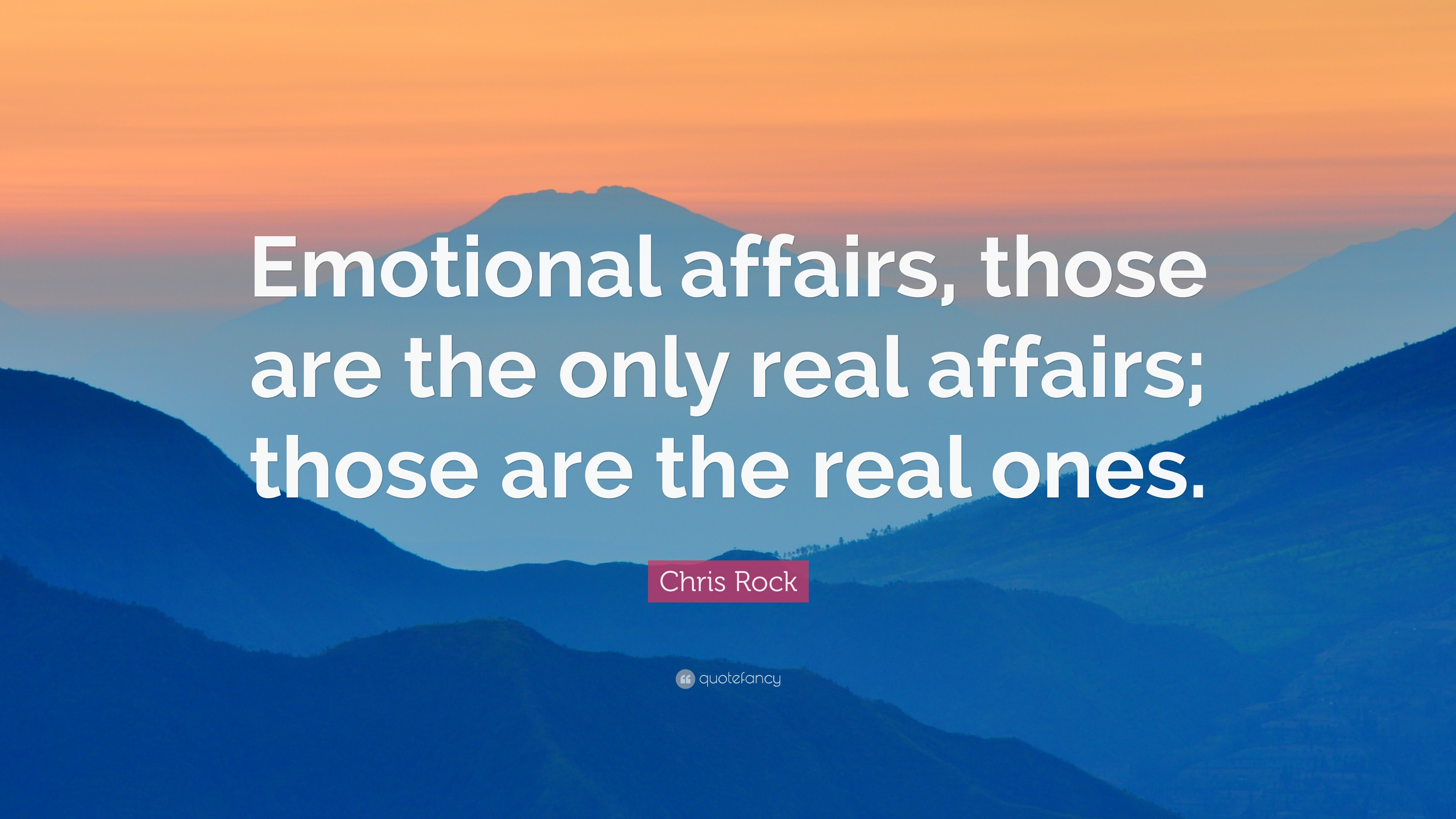 """Chris Rock Quote: """"Emotional affairs, those are the only real"""