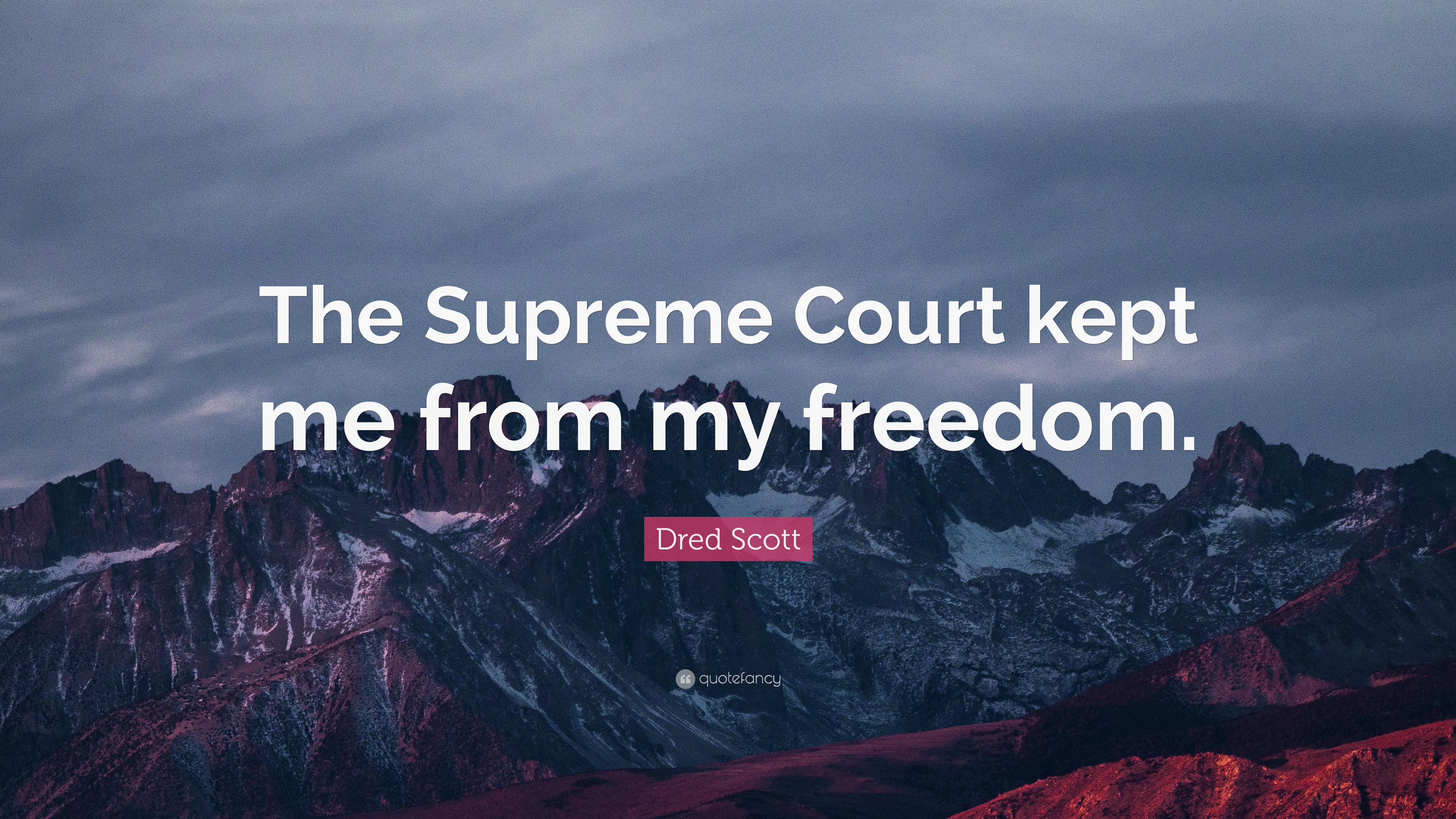 """Dred Scott Quote: """"The Supreme Court Kept Me From My"""