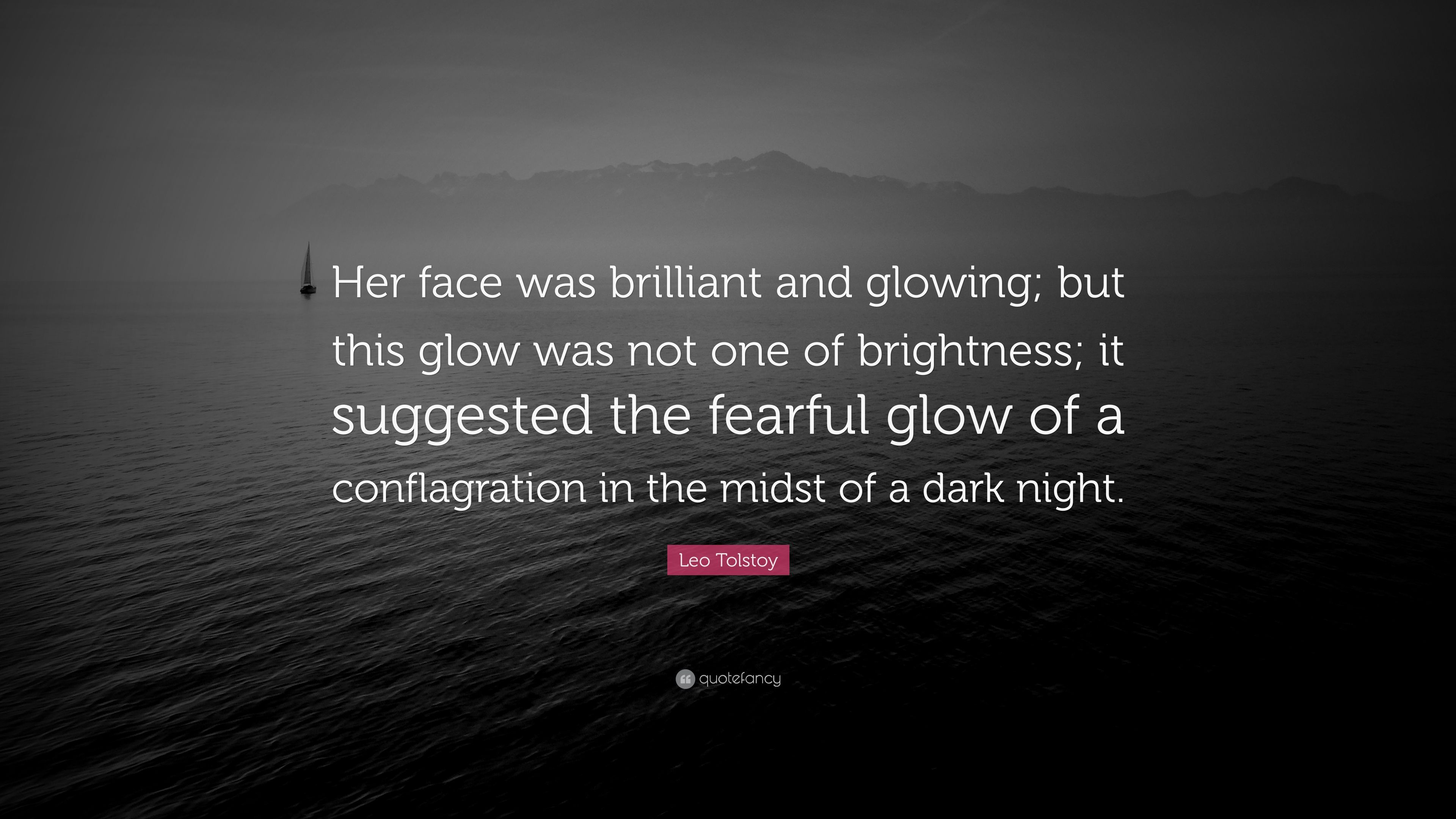 Leo Tolstoy Quote Her Face Was Brilliant And Glowing But This