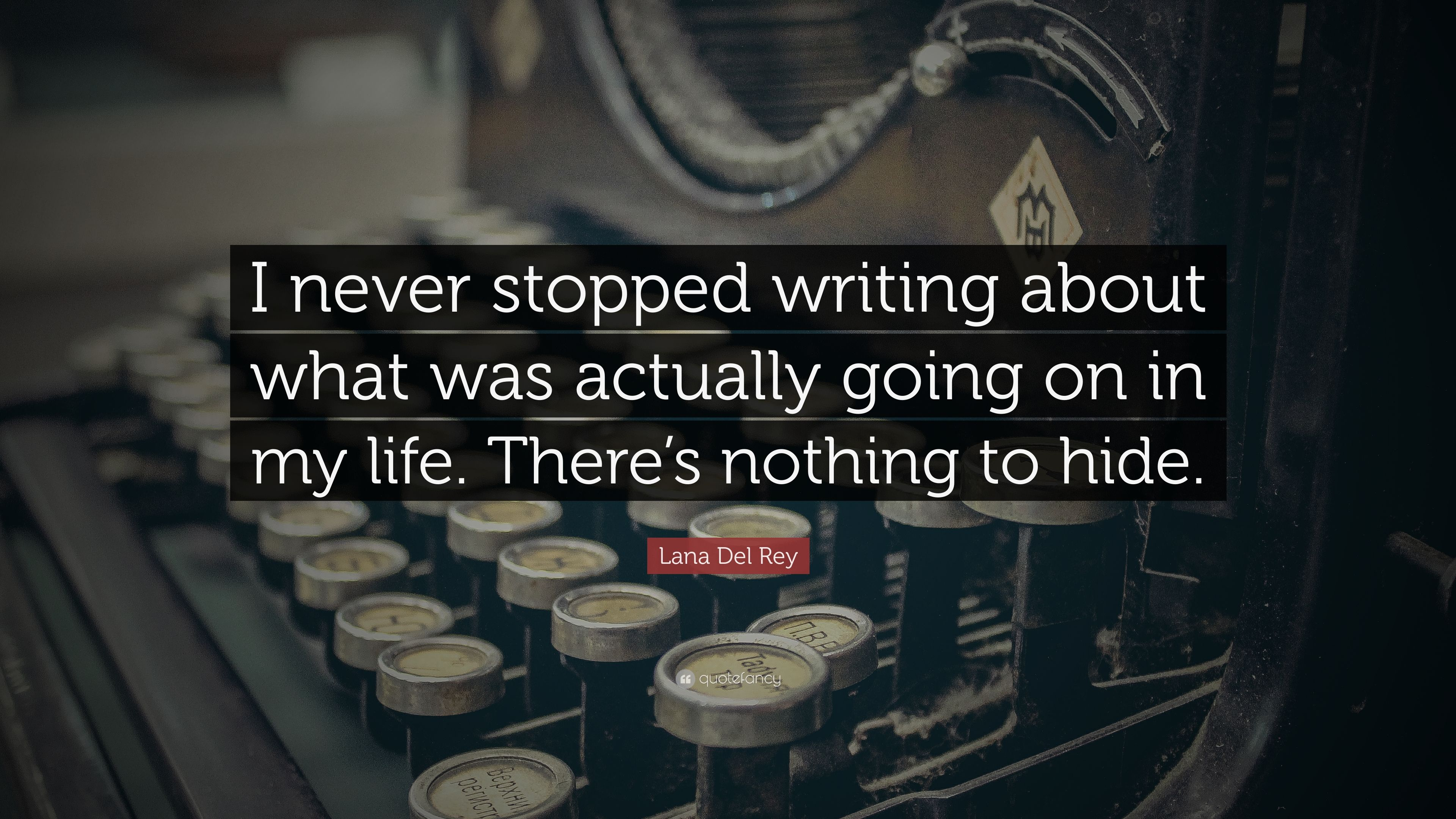 """Lana Del Rey Quote: """"I Never Stopped Writing About What"""
