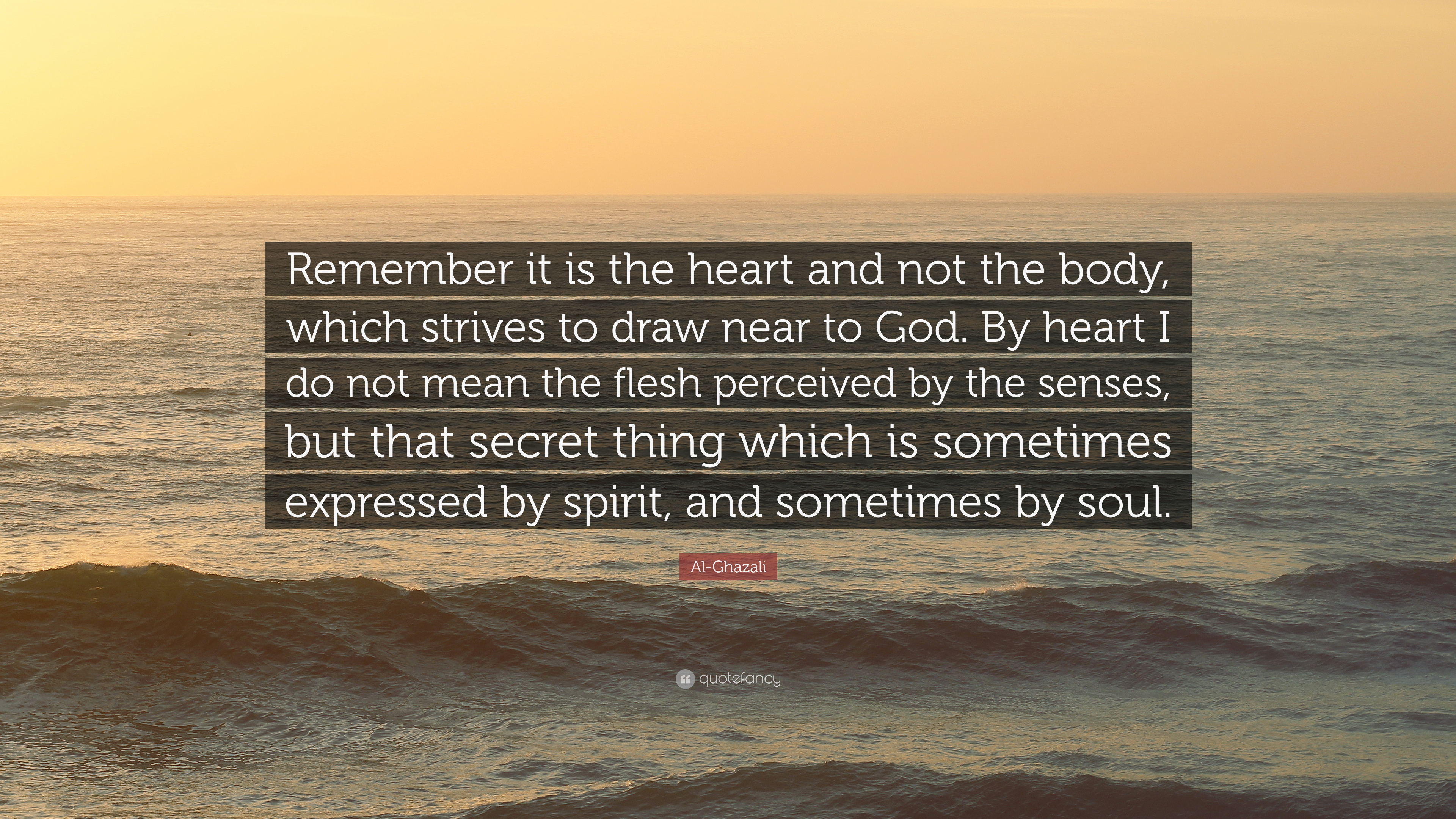 Al Ghazali Quote Remember It Is The Heart And Not The Body Which