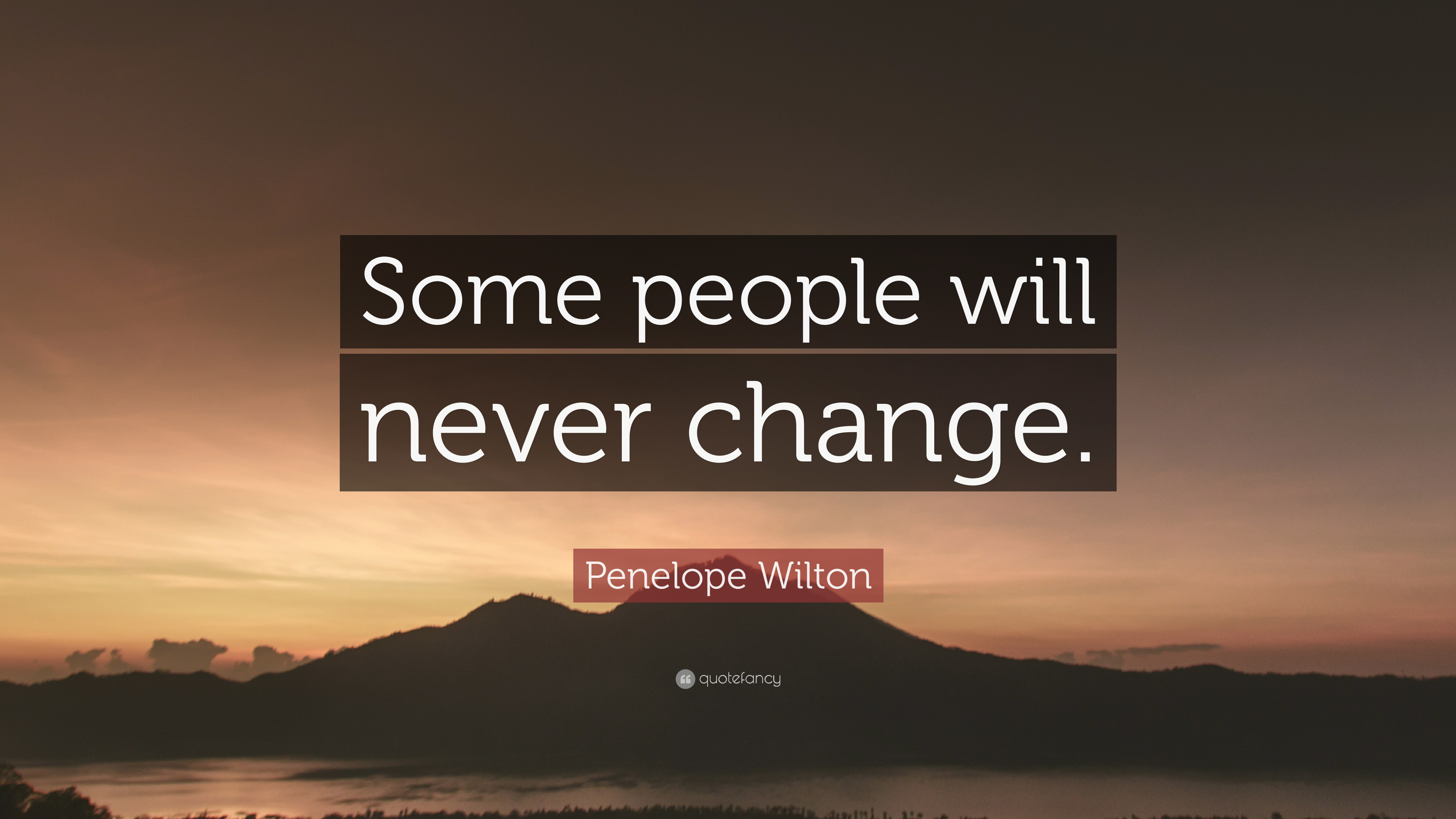 Penelope Wilton Quote Some People Will Never Change 7