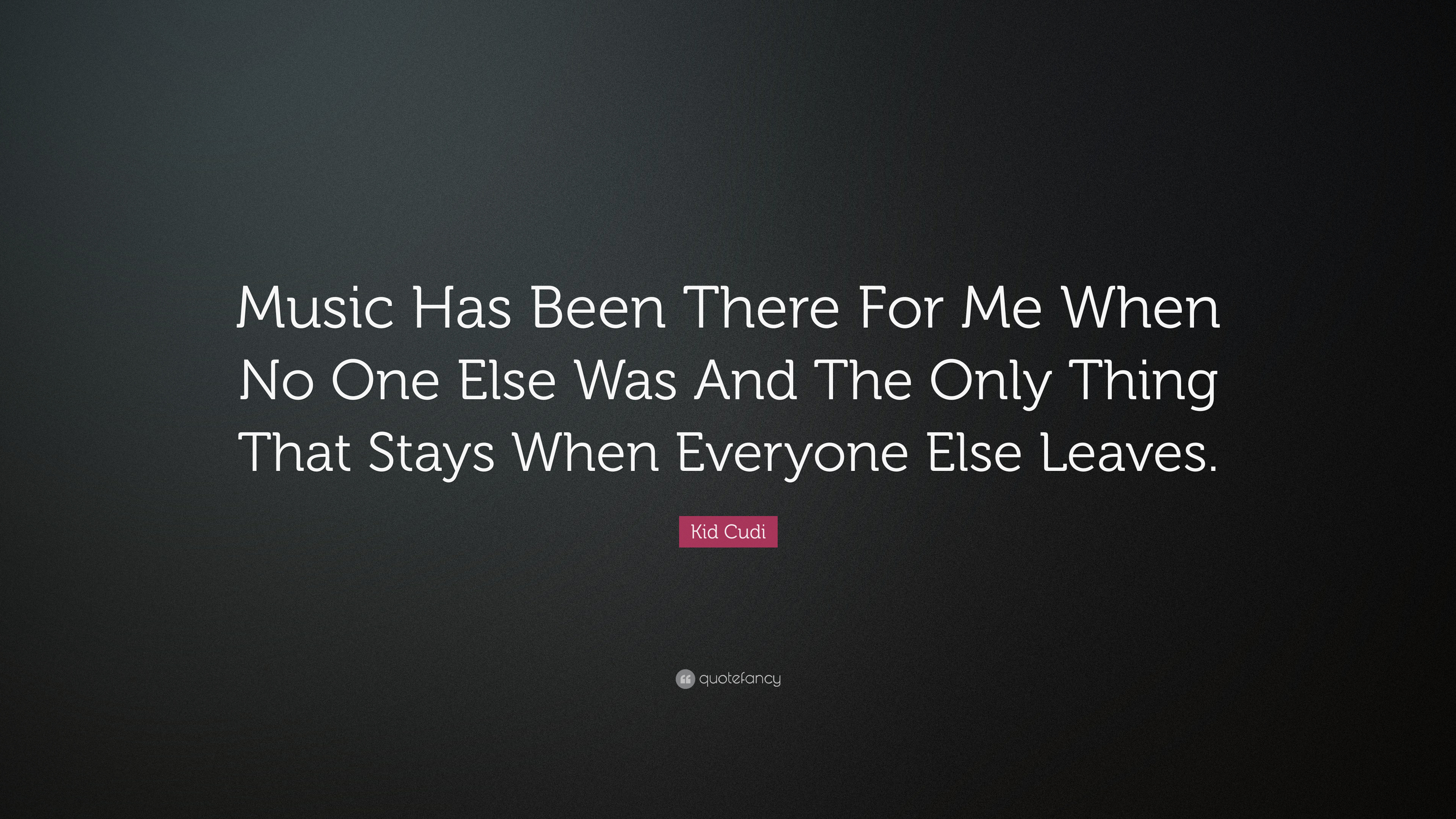 Great Wallpaper Music Kid - 2462703-Kid-Cudi-Quote-Music-Has-Been-There-For-Me-When-No-One-Else-Was  2018_192374.jpg