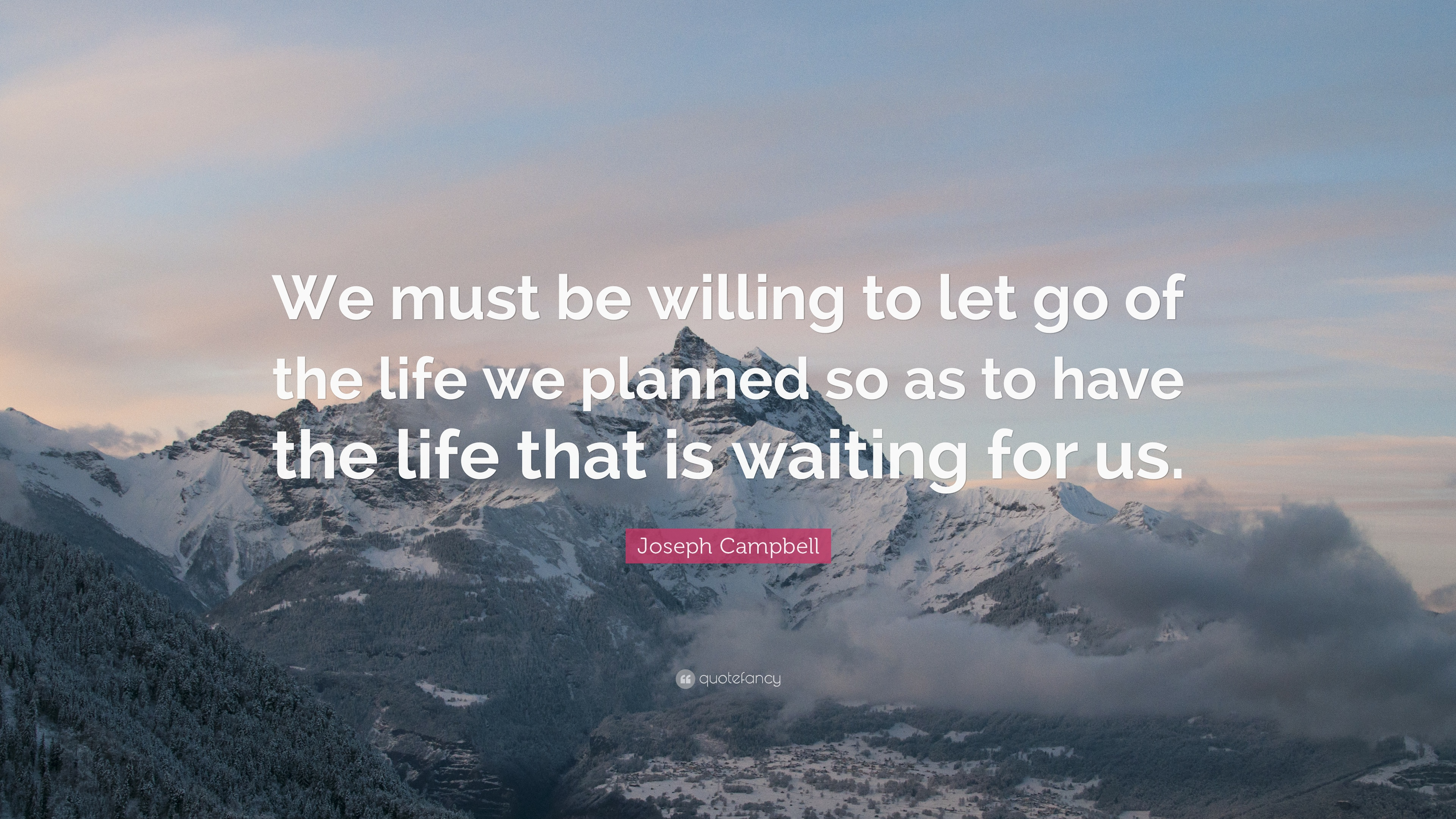 Good Joseph Campbell Quote: U201cWe Must Be Willing To Let Go Of The Life We Pictures Gallery