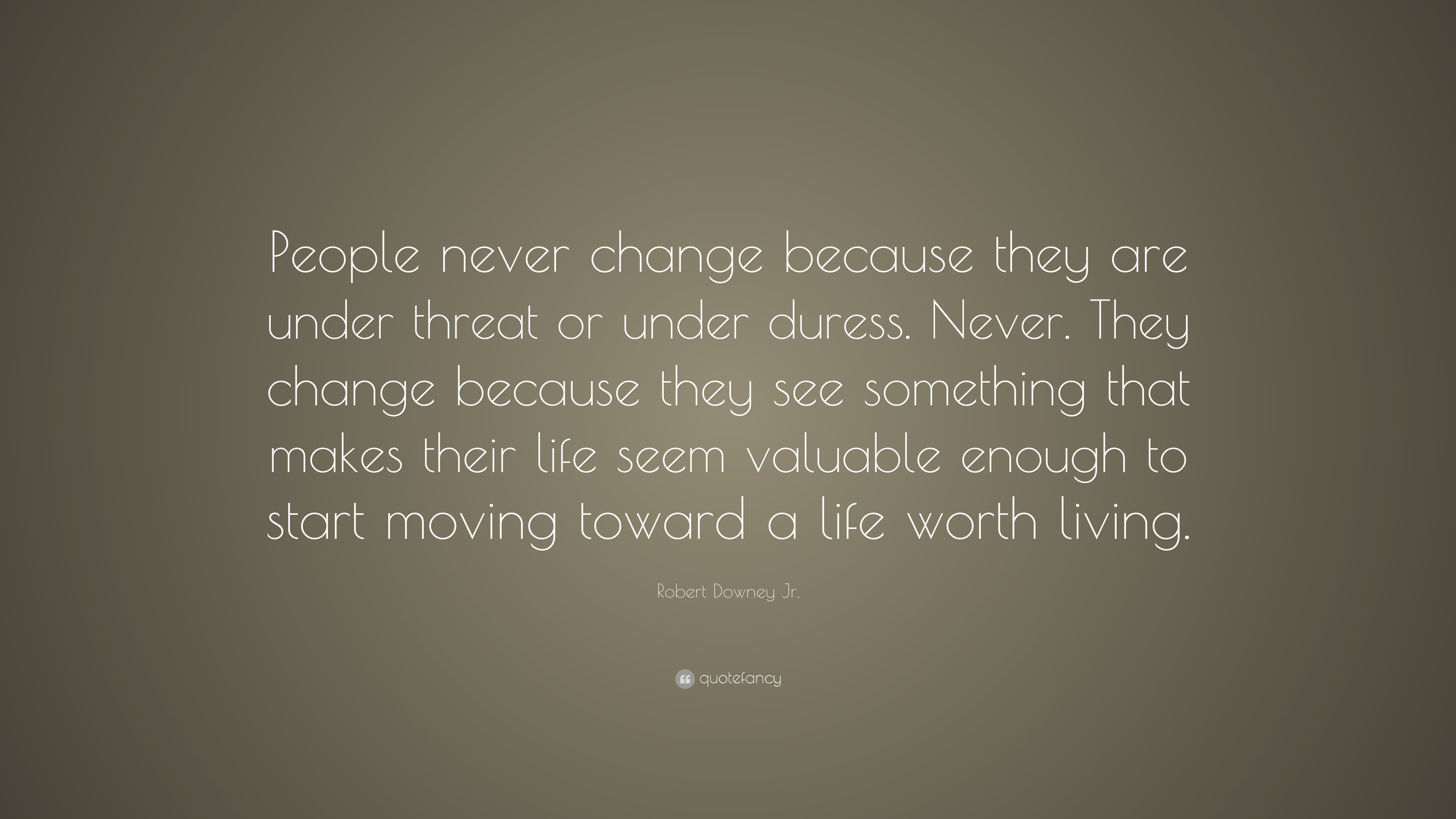 Robert Downey Jr Quote People Never Change Because They Are Under