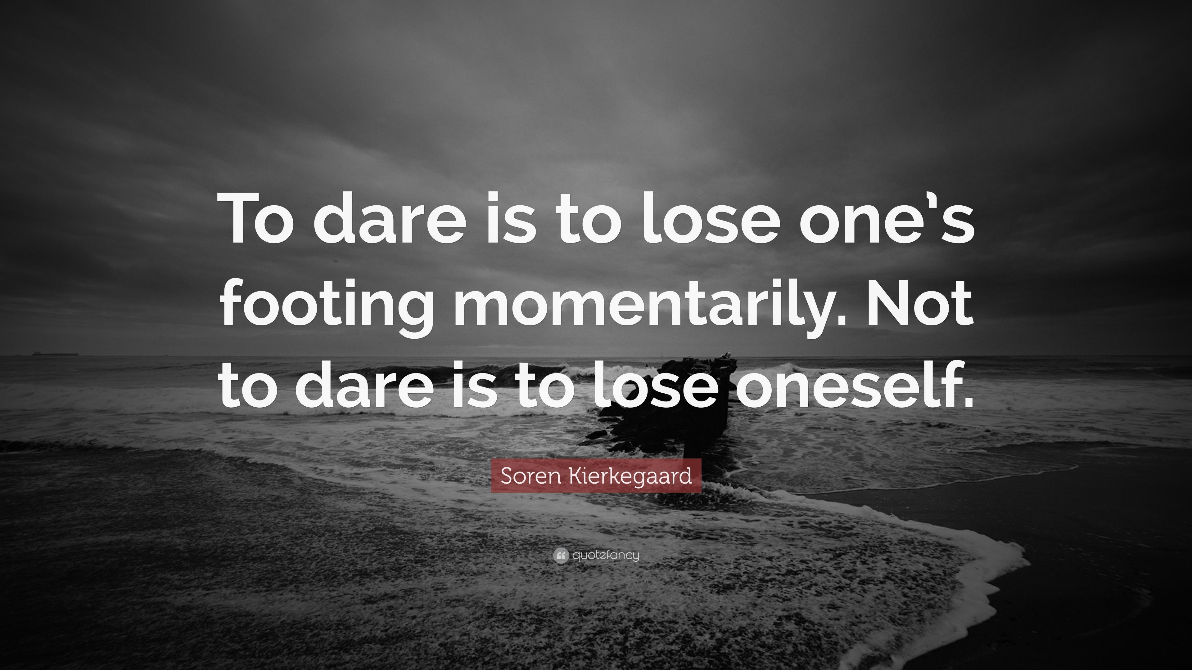 """Soren Kierkegaard Quotes 100 Wallpapers: Soren Kierkegaard Quote: """"To Dare Is To Lose One's Footing"""