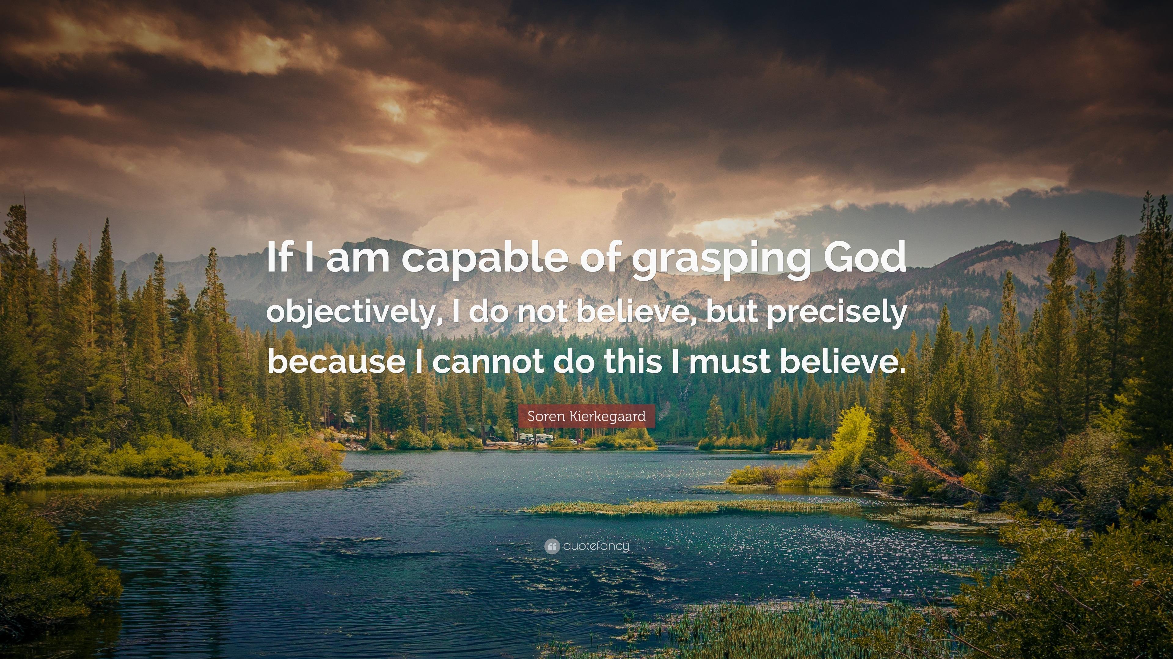 """Soren Kierkegaard Quotes 100 Wallpapers: Soren Kierkegaard Quote: """"If I Am Capable Of Grasping God"""
