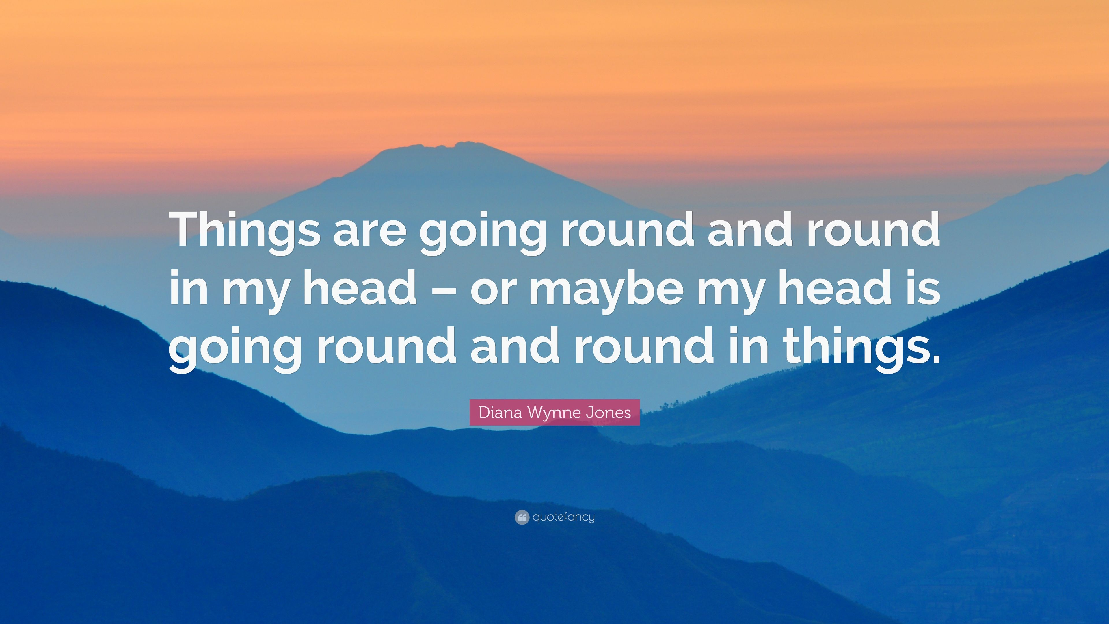 "Diana Wynne Jones Quotes: Diana Wynne Jones Quote: ""Things Are Going Round And Round"