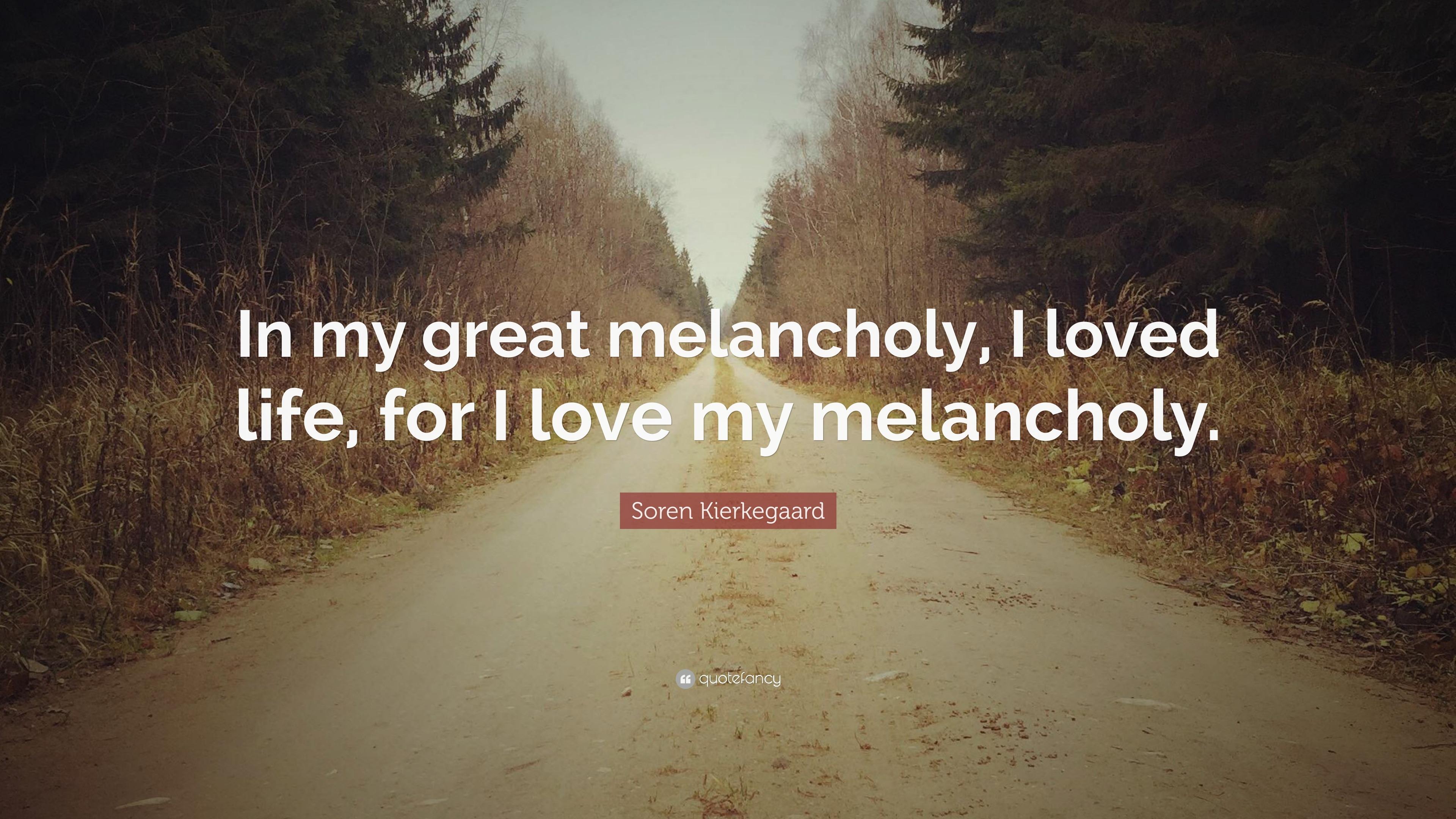 """Soren Kierkegaard Quotes 100 Wallpapers: Soren Kierkegaard Quote: """"In My Great Melancholy, I Loved"""