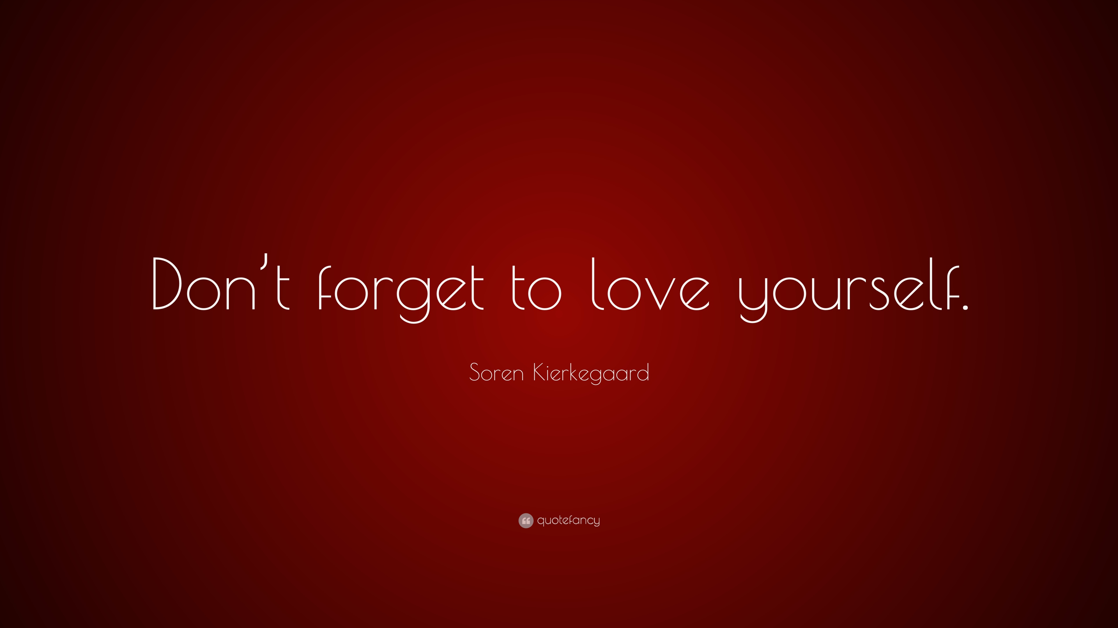 Soren Kierkegaard Quote Dont Forget To Love Yourself 12