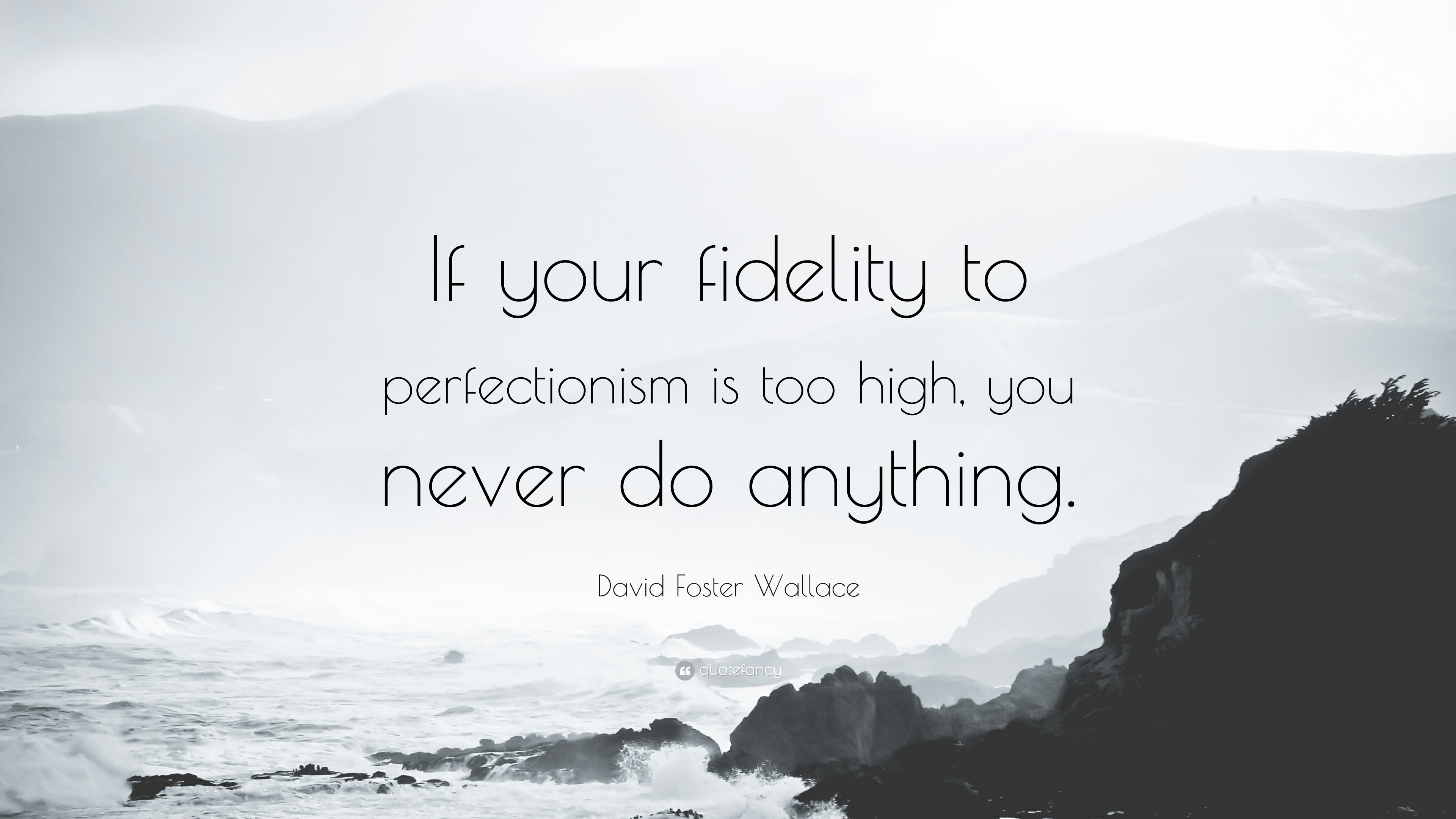 "Fidelity Stock Quotes David Foster Wallace Quote ""If Your Fidelity To Perfectionism Is"