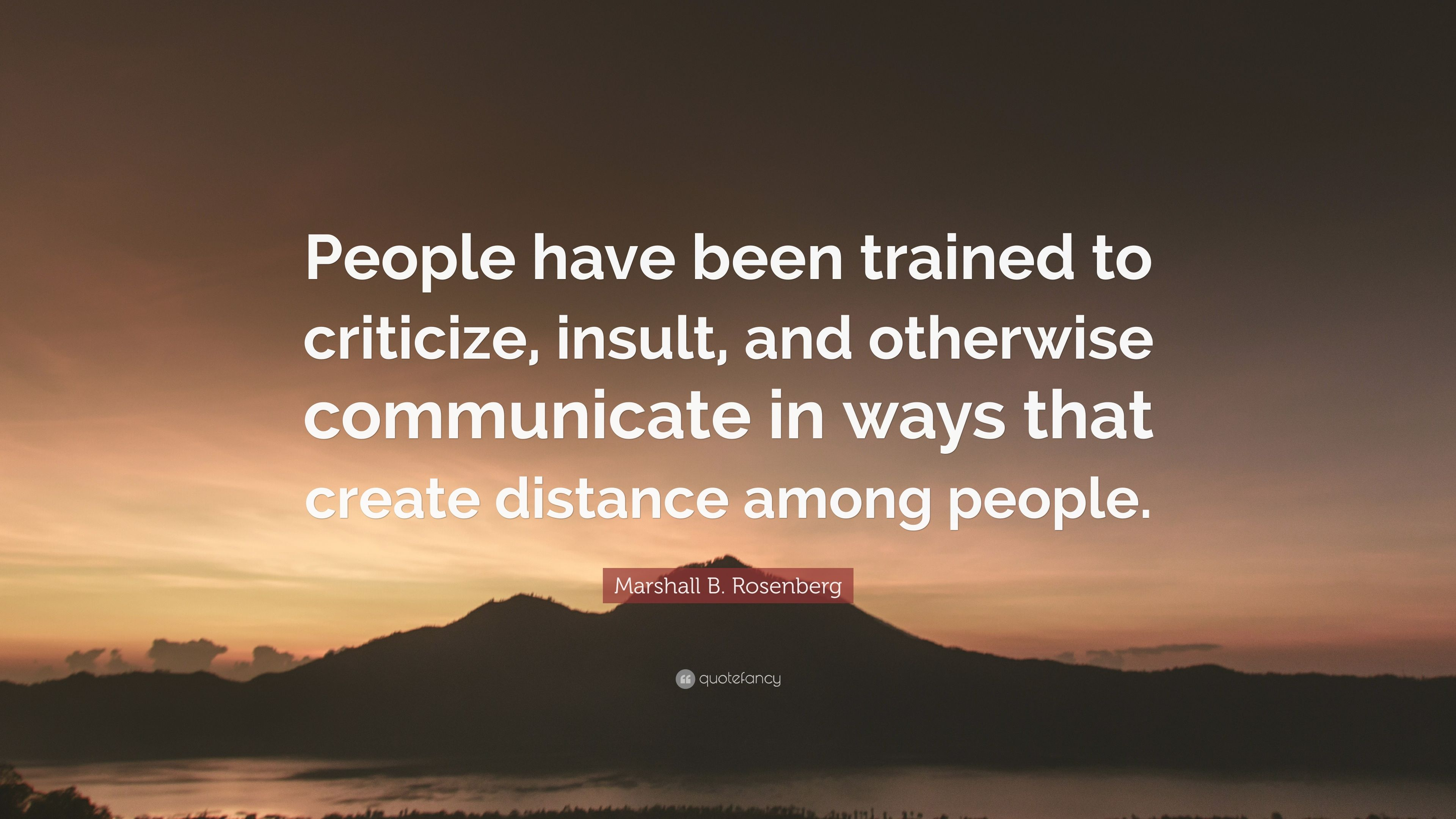"Marshall B  Rosenberg Quote: ""People have been trained to"