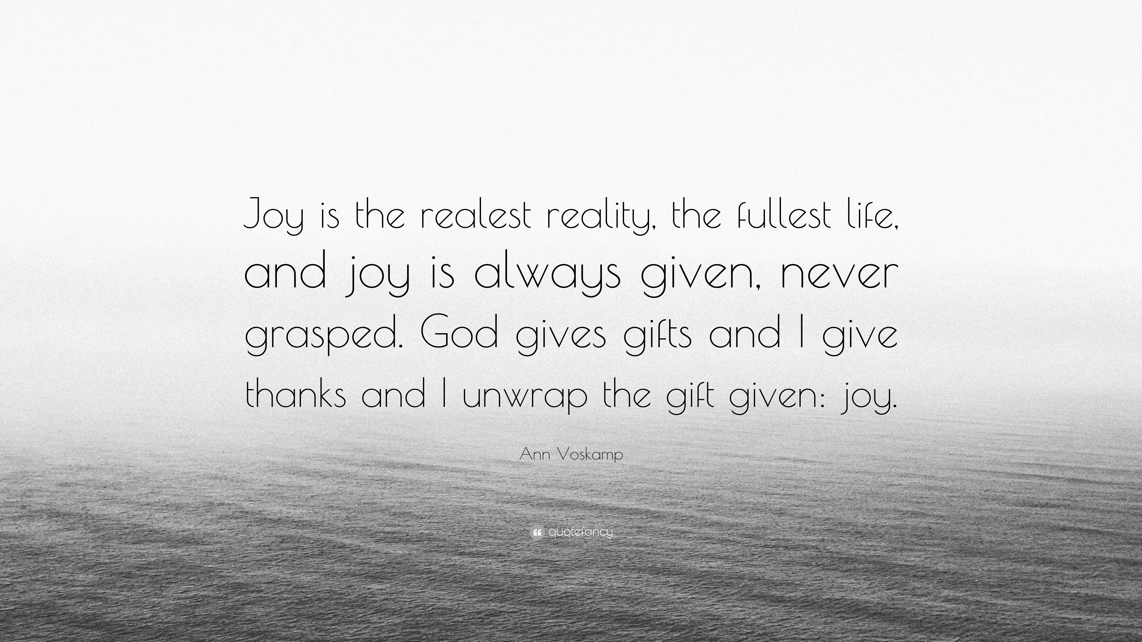 """Ann Voskamp Quote: """"Joy is the realest reality, the fullest ..."""