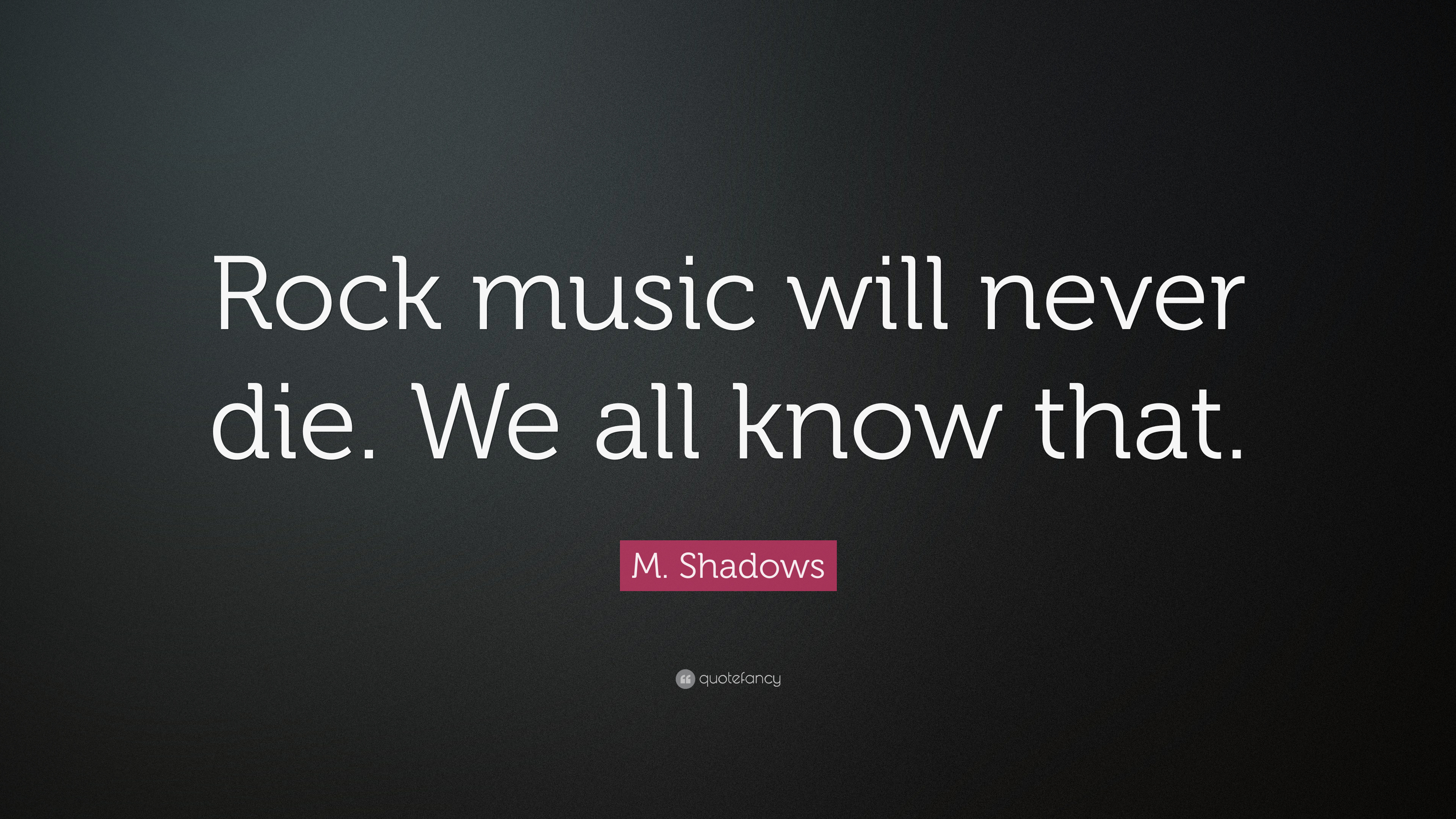 M Shadows Quote Rock Music Will Never Die We All Know That 7