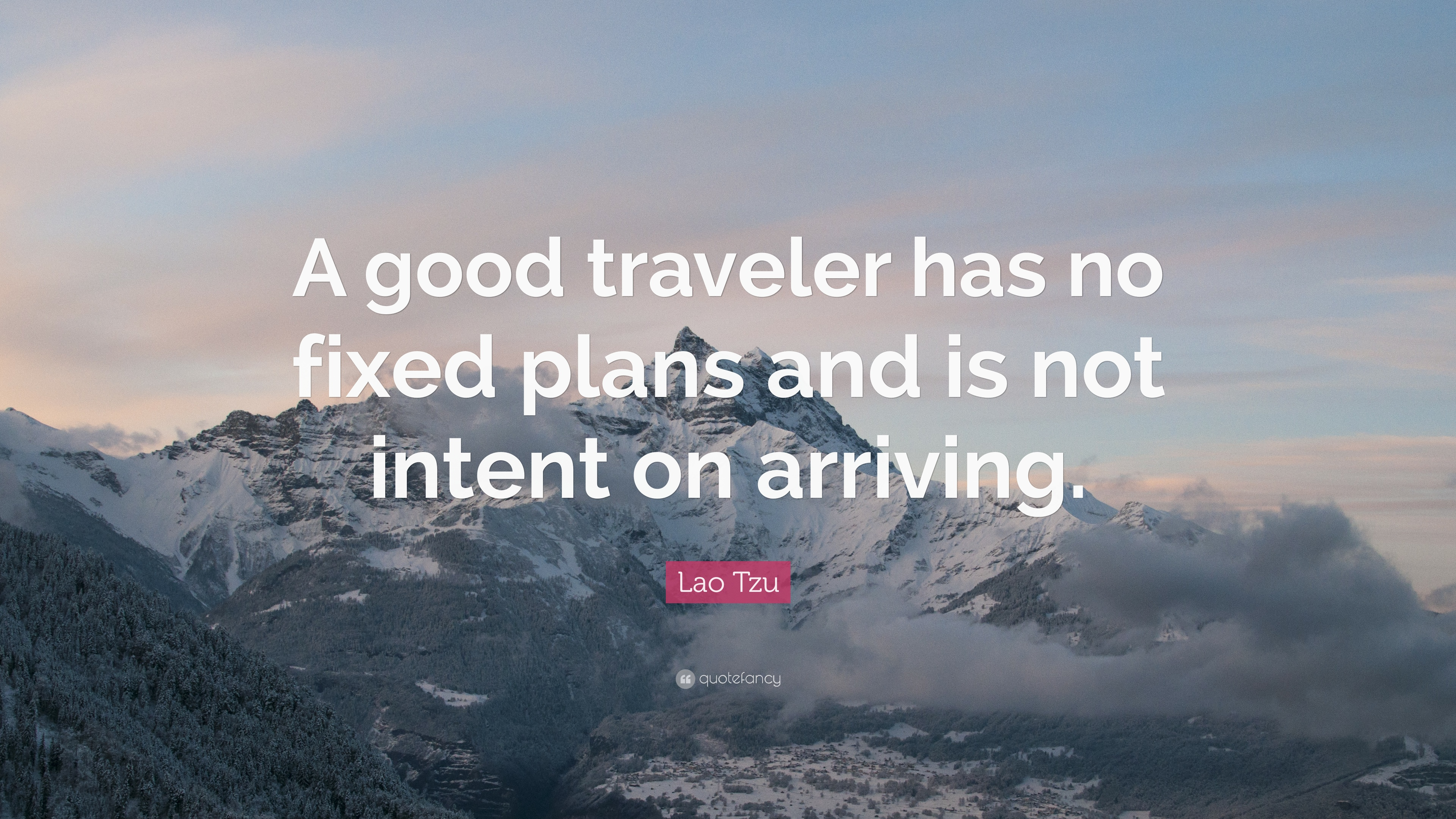 Image result for A good traveler has no fixed plans, and is not intent on arriving.