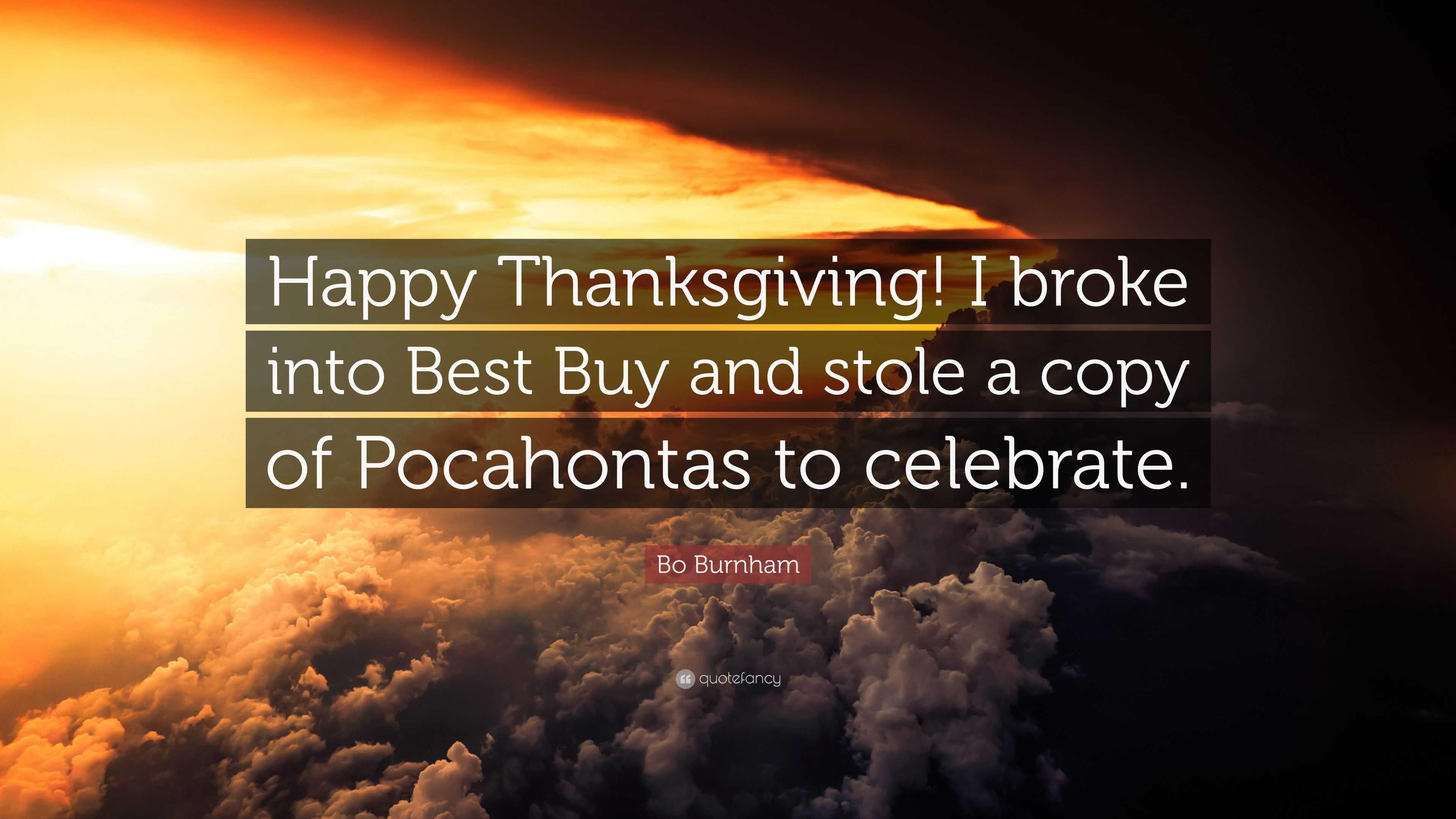 "Bo Burnham Quote: ""Happy Thanksgiving! I broke into Best Buy ..."