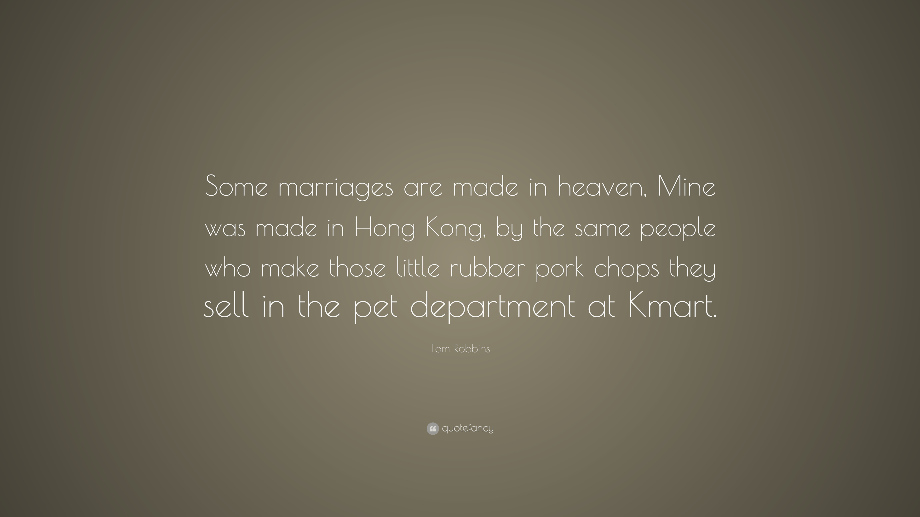 Tom Robbins Quote Some Marriages Are Made In Heaven Mine Was Made