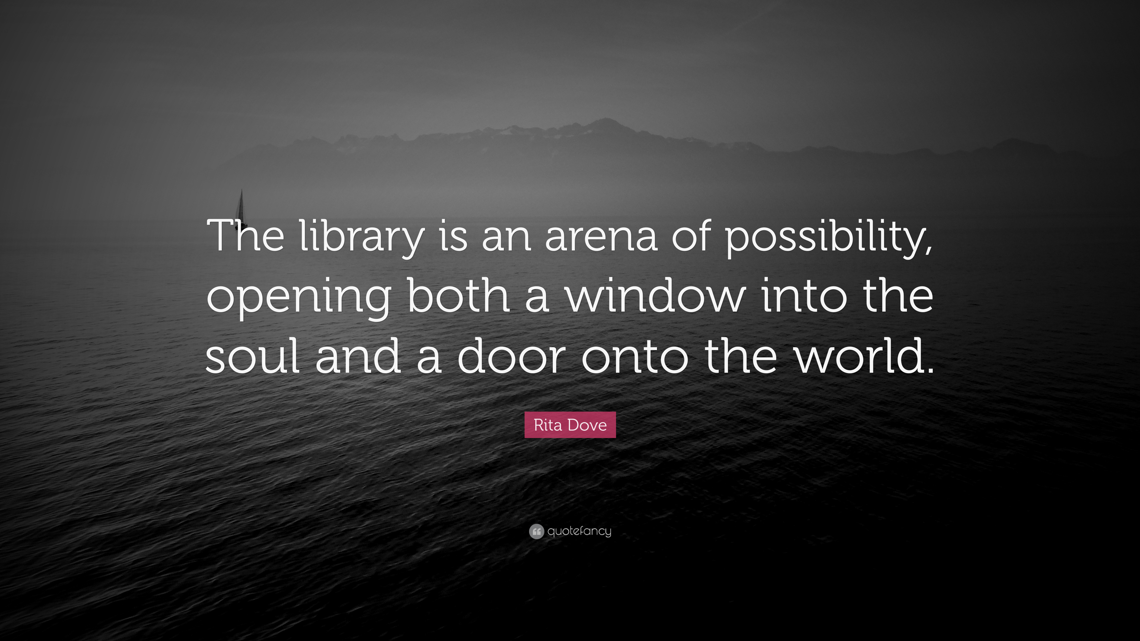 Library Quotes | Rita Dove Quote The Library Is An Arena Of Possibility Opening