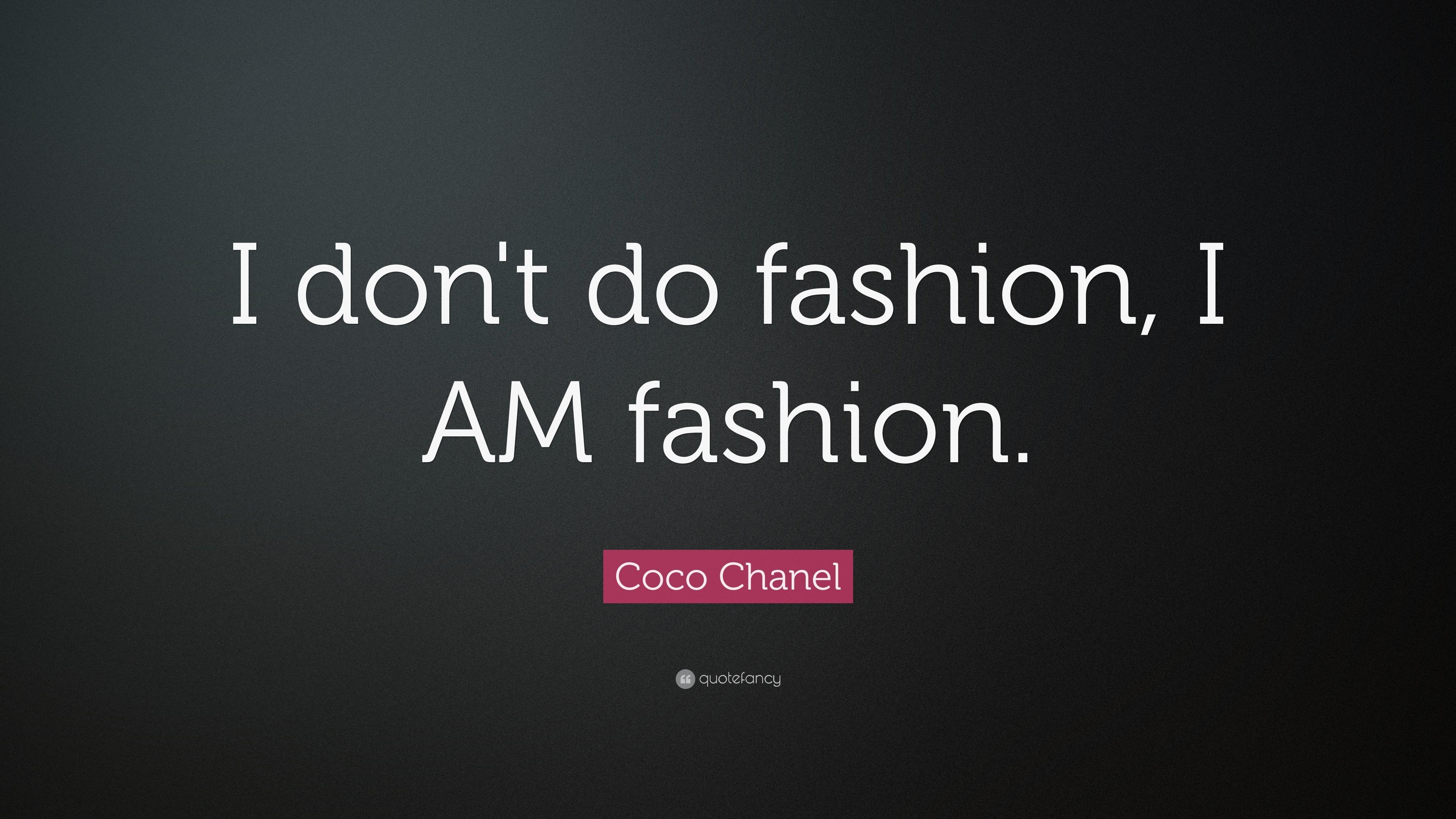 """51d99ecfcfa7a Coco Chanel Quote  """"I don t do fashion"""