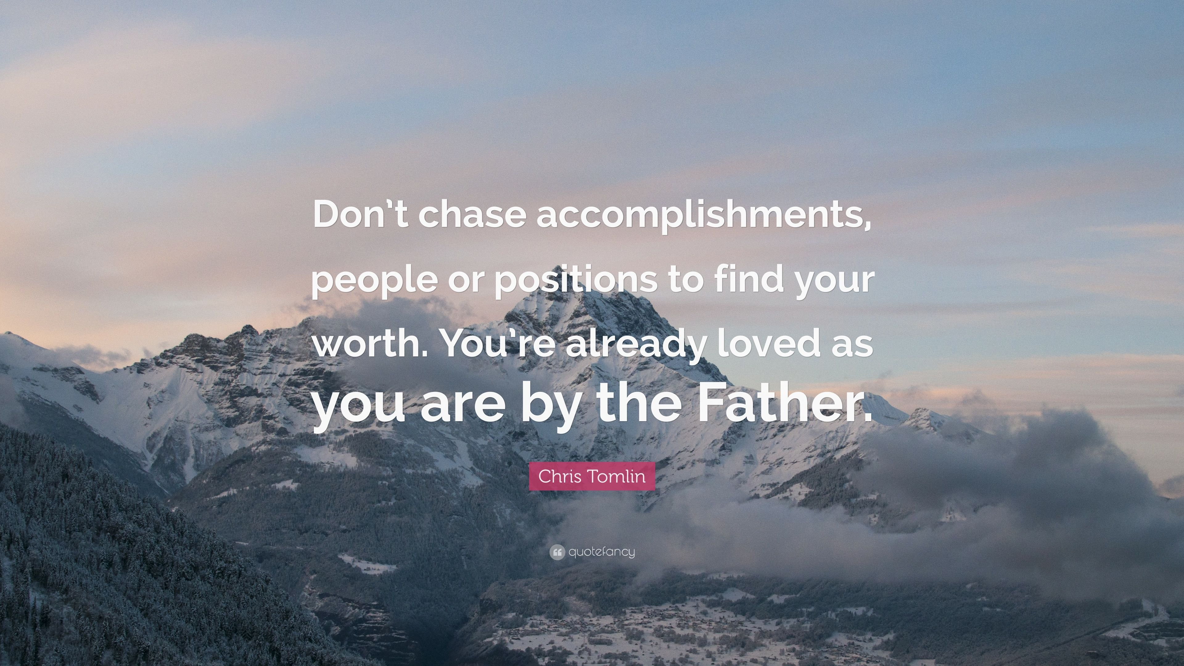 "Chris Tomlin Quote: ""Don't Chase Accomplishments, People"