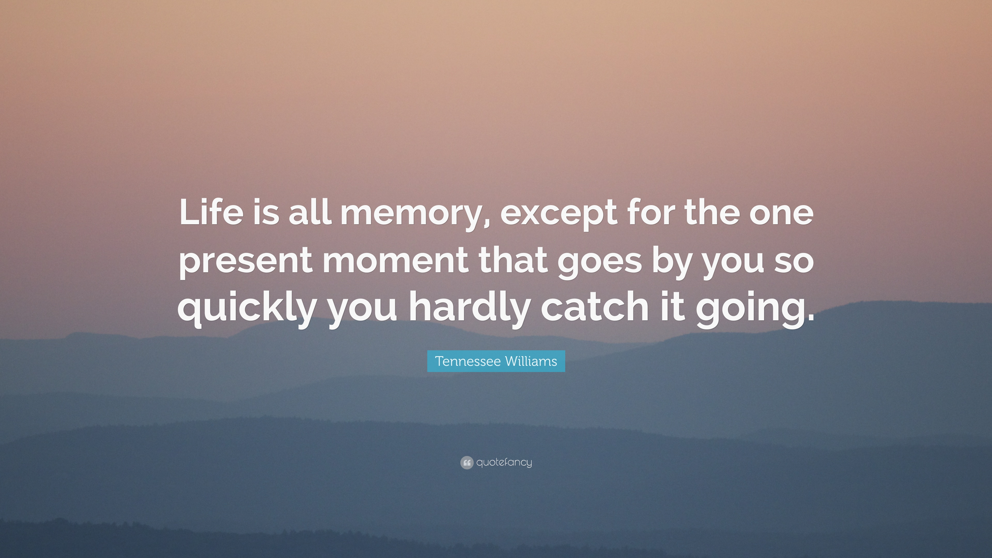 Tennessee Williams Quote Life Is All Memory Except For The One