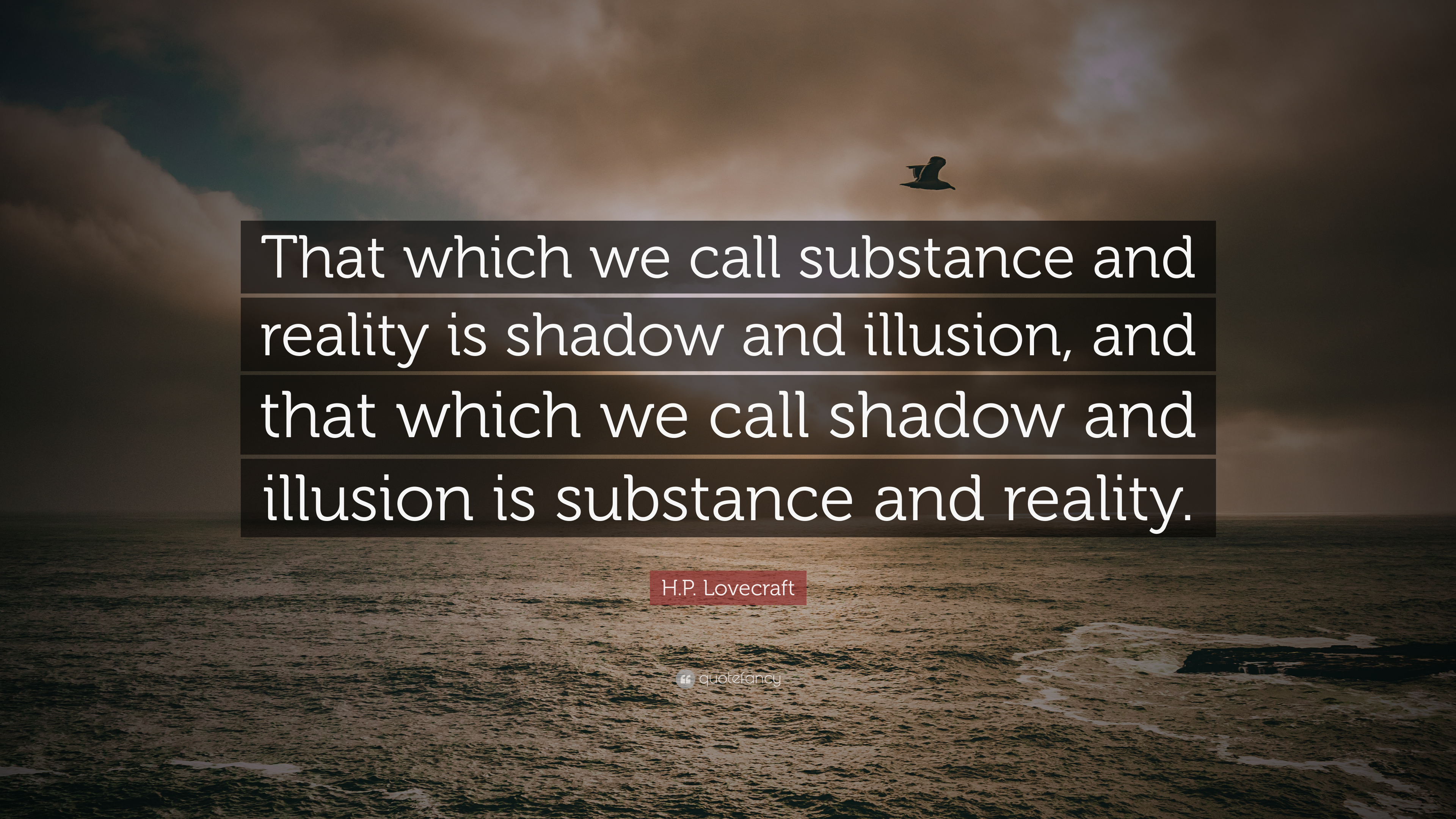 Hp Lovecraft Quote That Which We Call Substance And Reality Is
