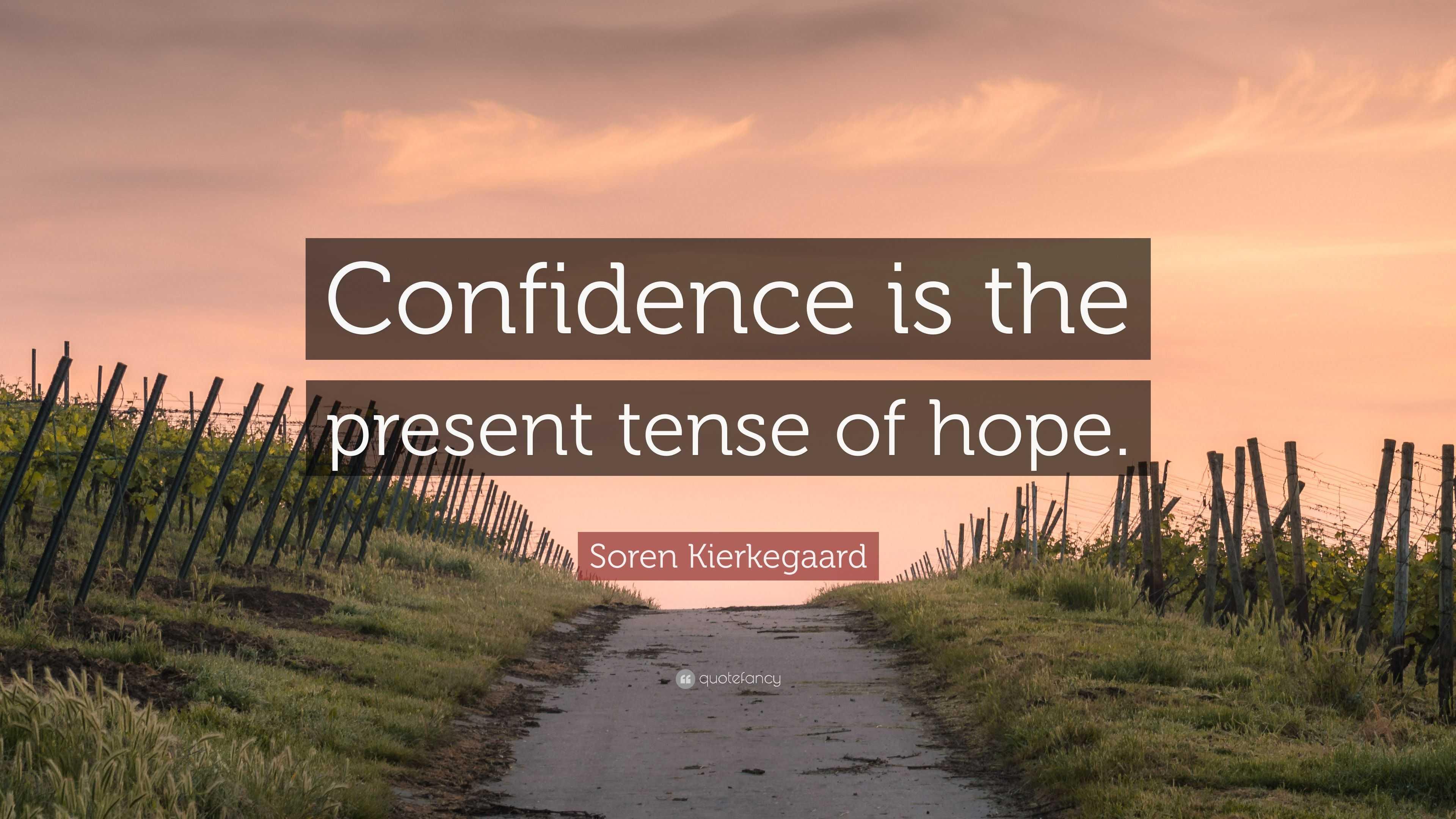 """Soren Kierkegaard Quotes 100 Wallpapers: Soren Kierkegaard Quote: """"Confidence Is The Present Tense"""