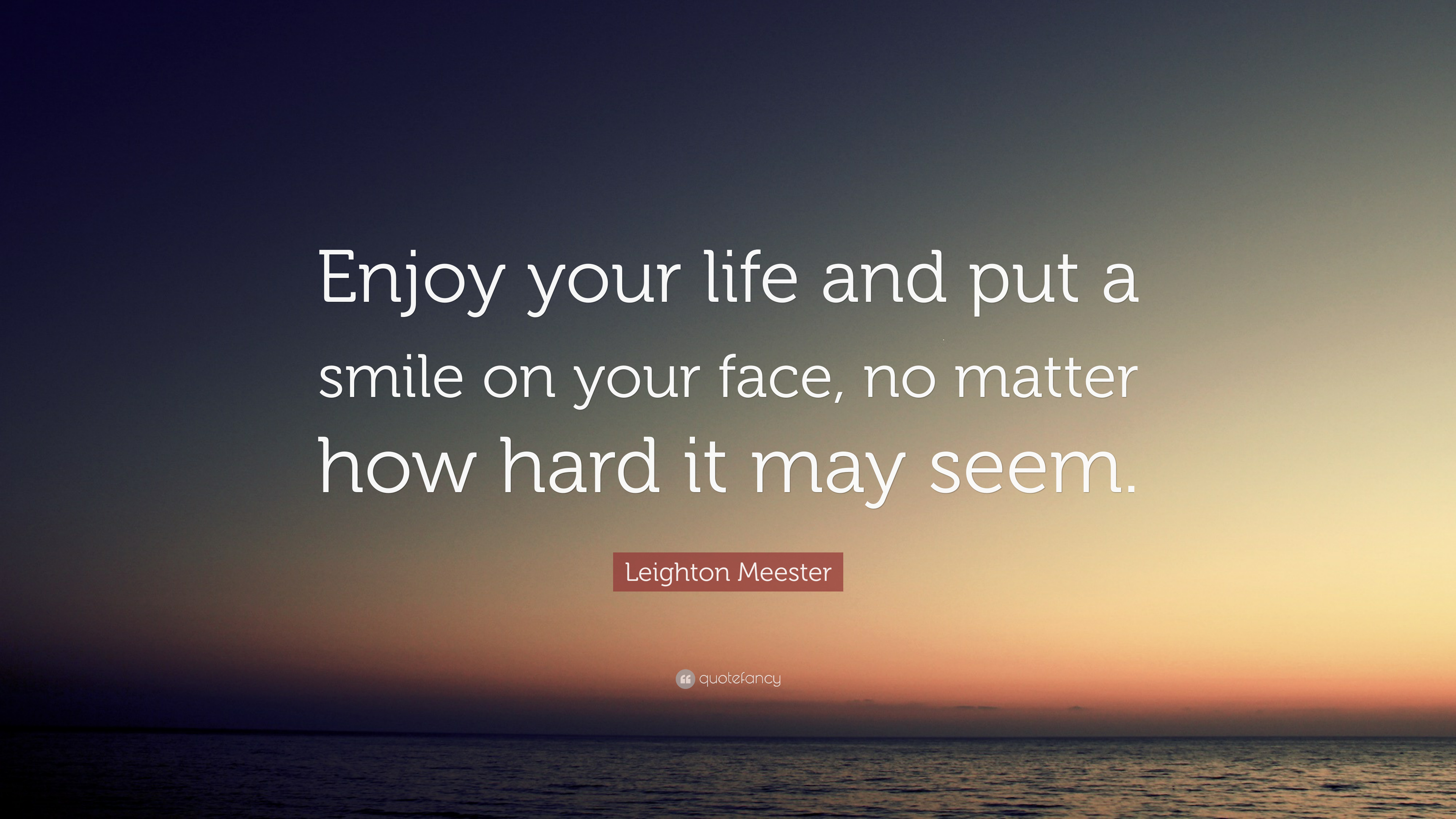 Leighton Meester Quote Enjoy Your Life And Put A Smile On Your