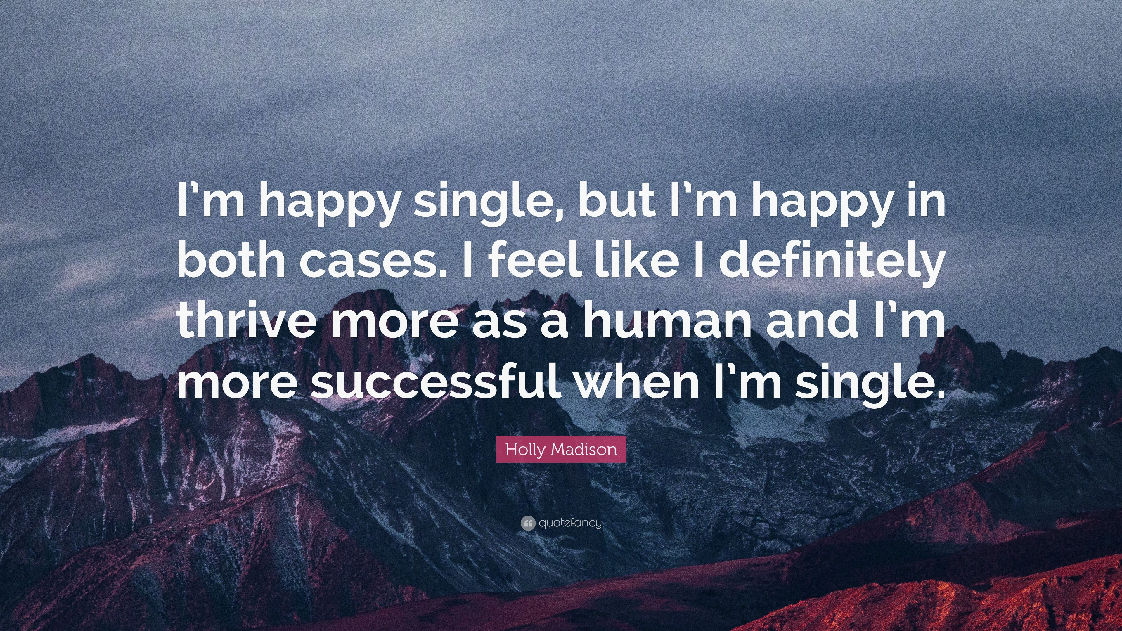 Image of: Alone Holly Madison Quote im Happy Single But Im Happy Az Quotes Holly Madison Quote im Happy Single But Im Happy In Both Cases