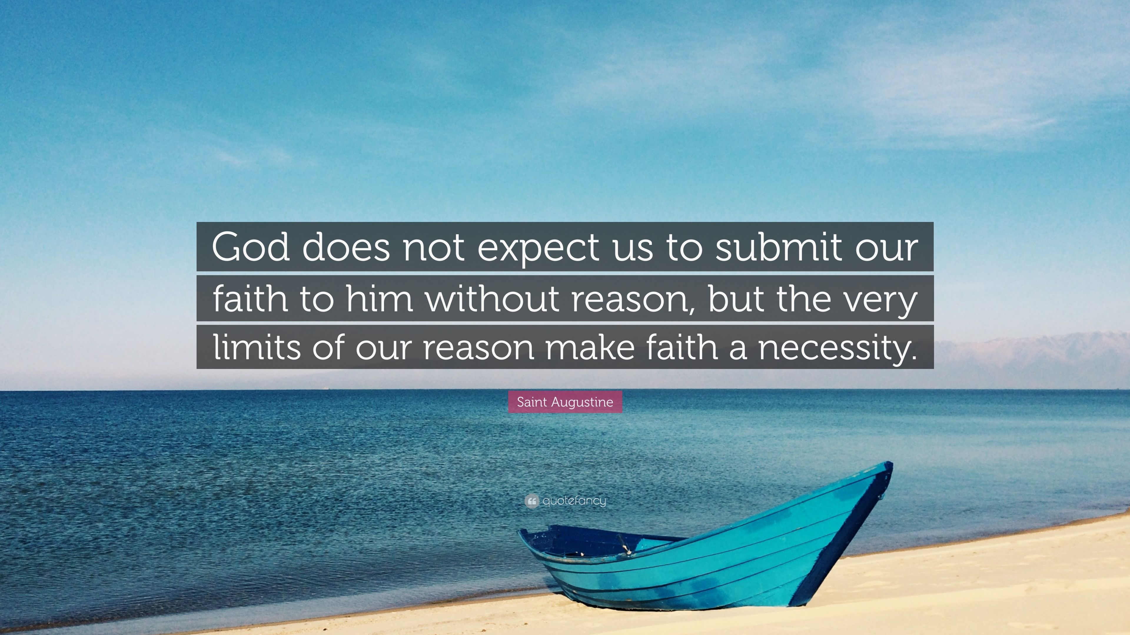 """Faith Without Reason Quote: Saint Augustine Quote: """"God Does Not Expect Us To Submit"""