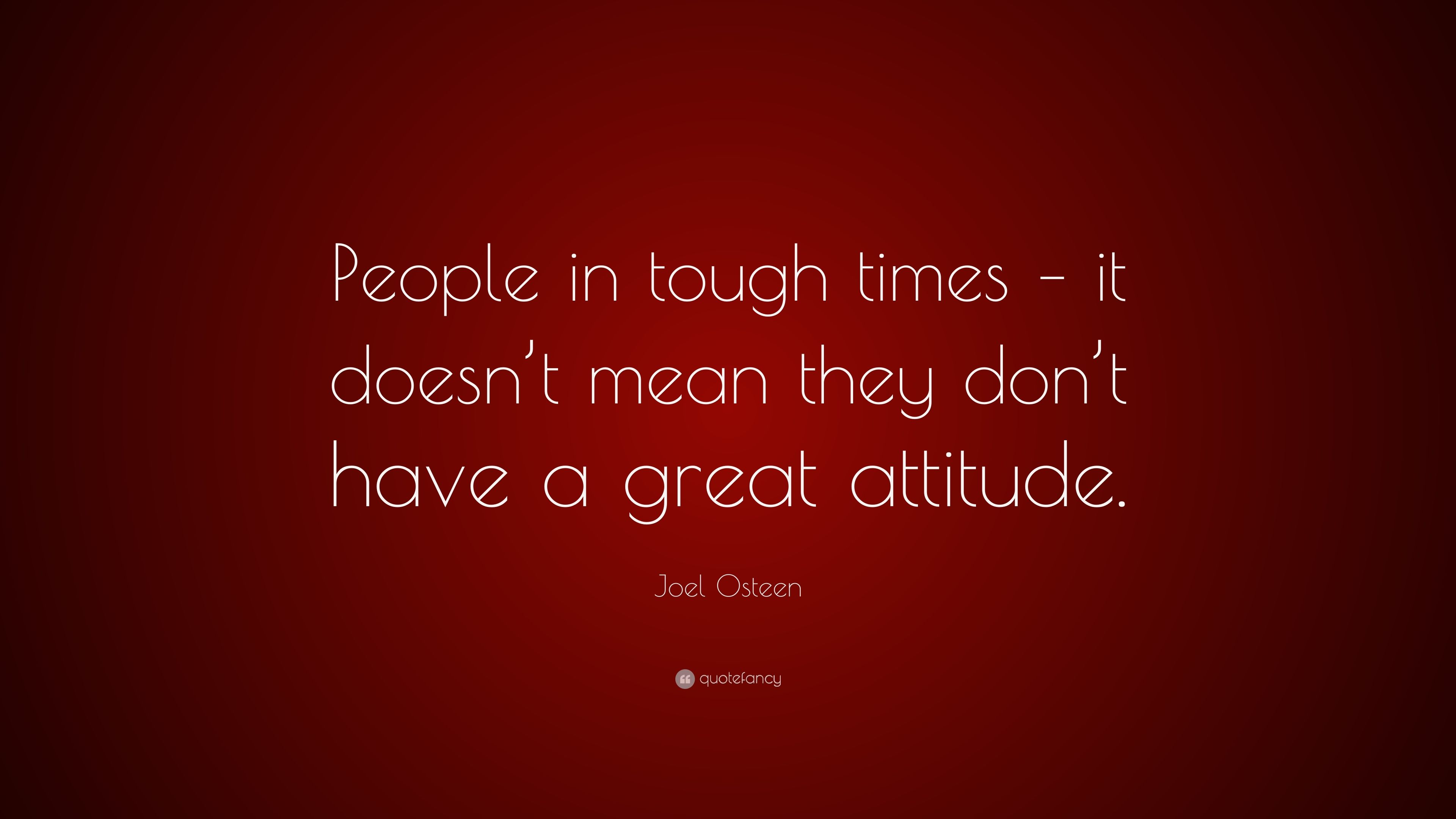 "Joel Osteen Quote ""People in tough times – it doesn t mean they"