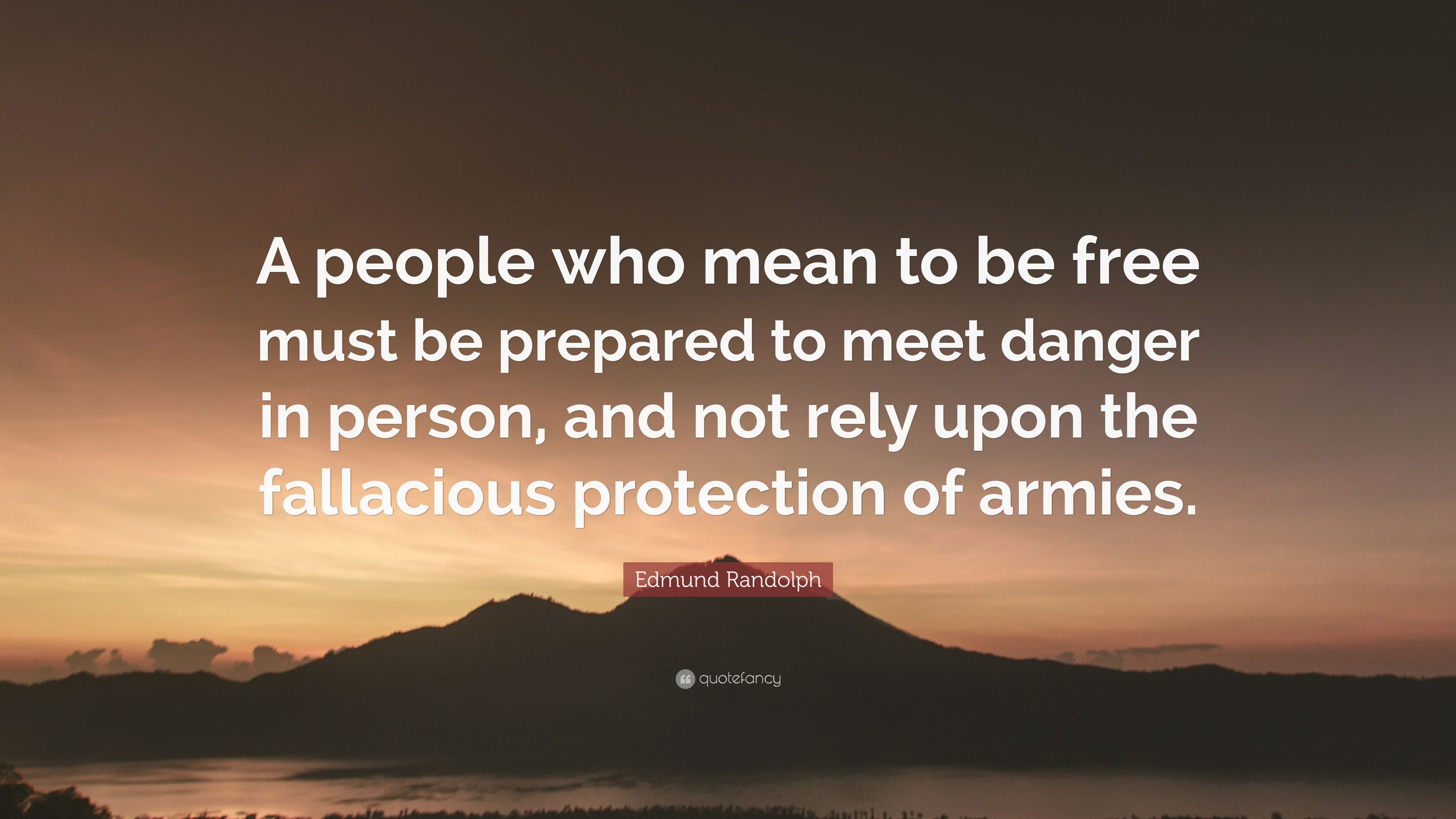 Edmund Randolph Quote A People Who Mean To Be Free Must Be
