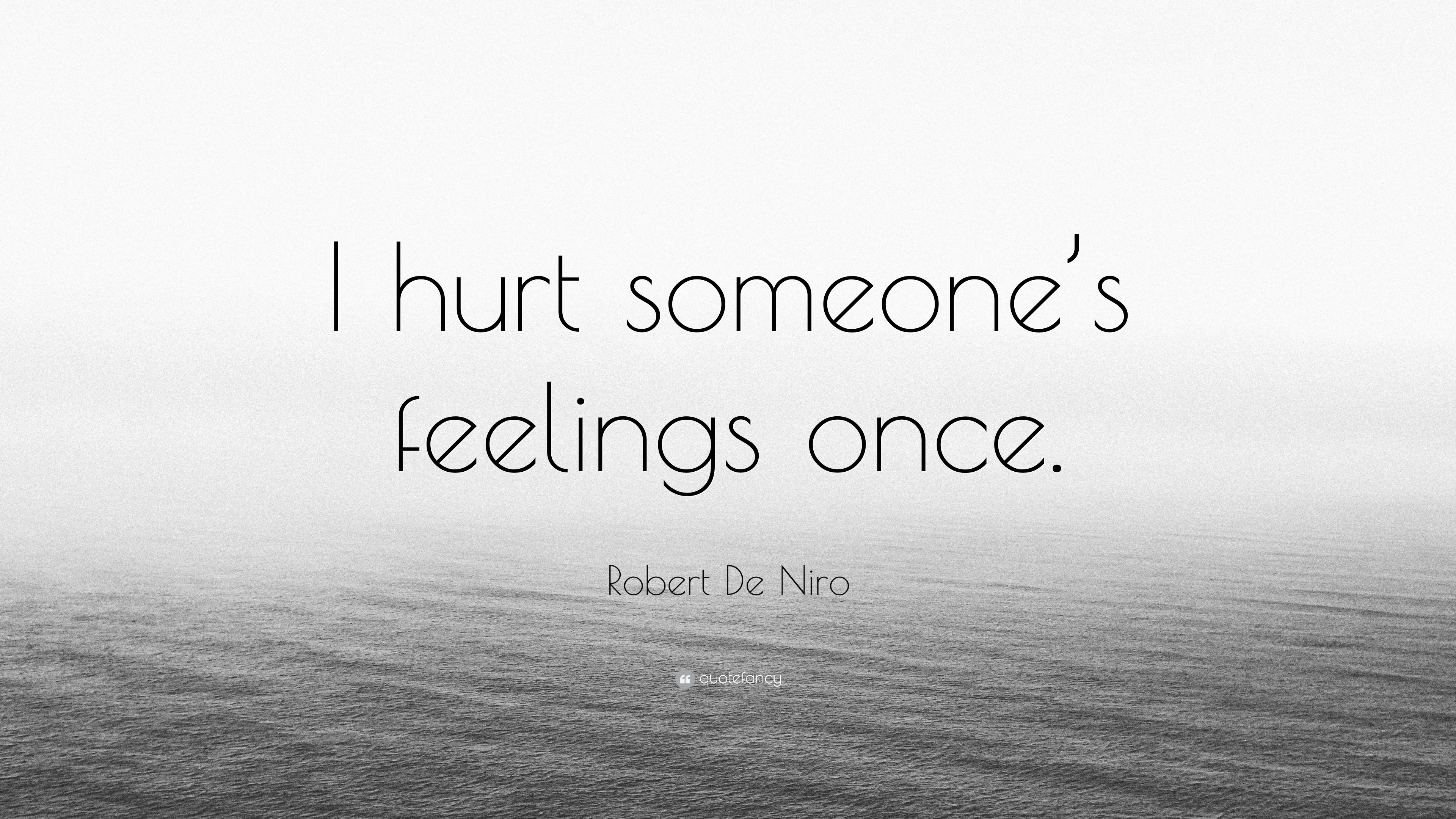 Robert De Niro Quote I Hurt Someones Feelings Once 7