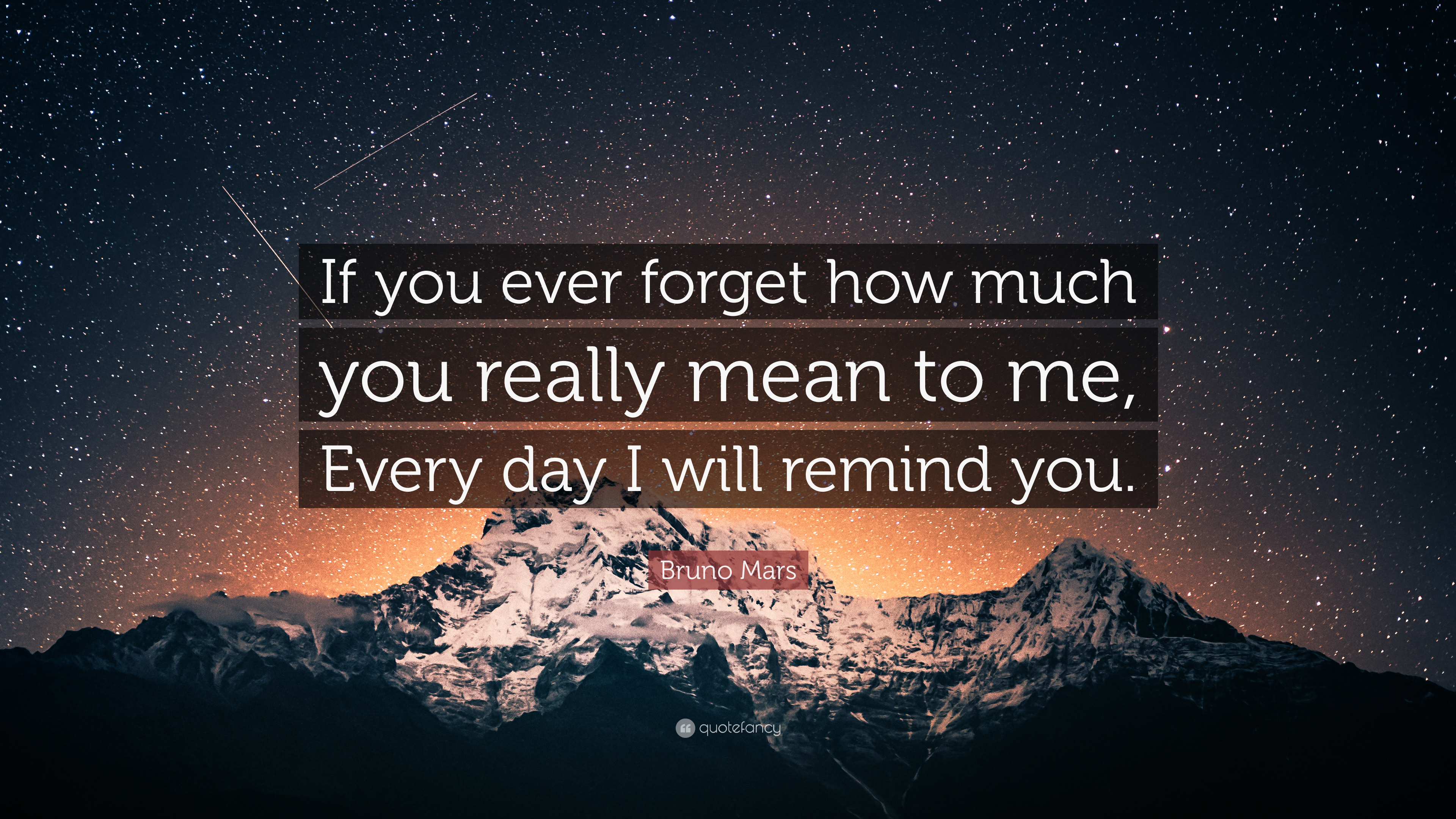 "Bruno Mars Quote: ""If you ever forget how much you really ..."