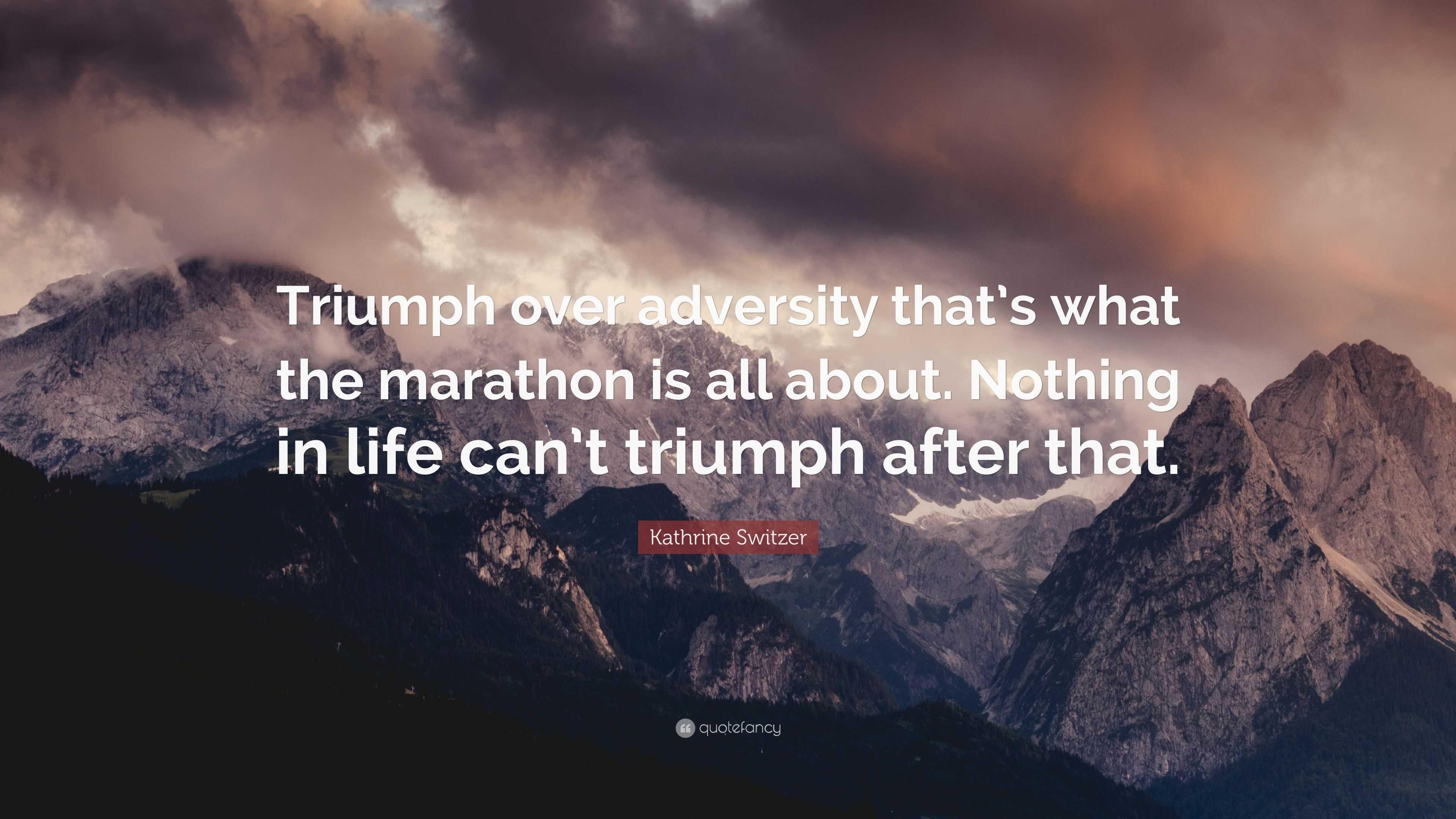 "Kathrine Switzer Quote: ""Triumph Over Adversity That's"