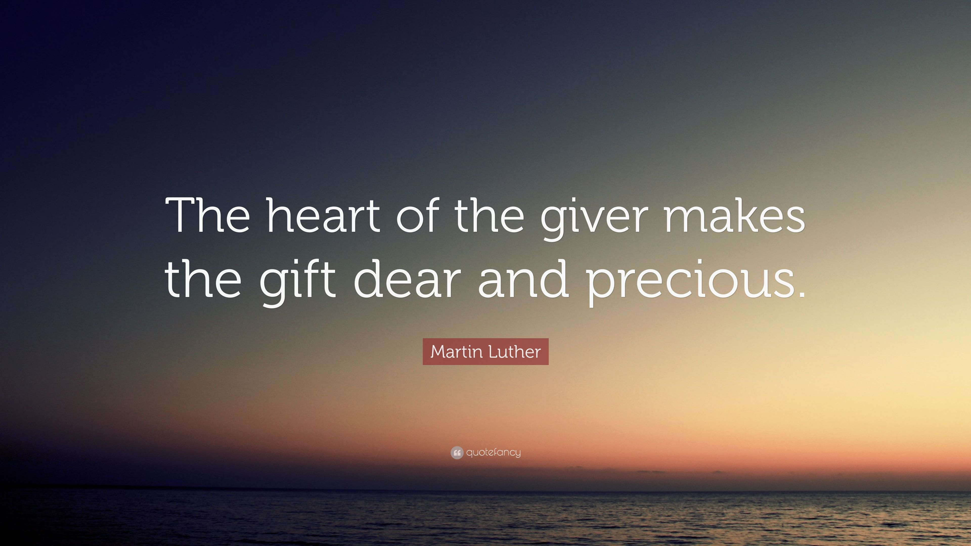 """Martin Luther Quote: """"The Heart Of The Giver Makes The"""