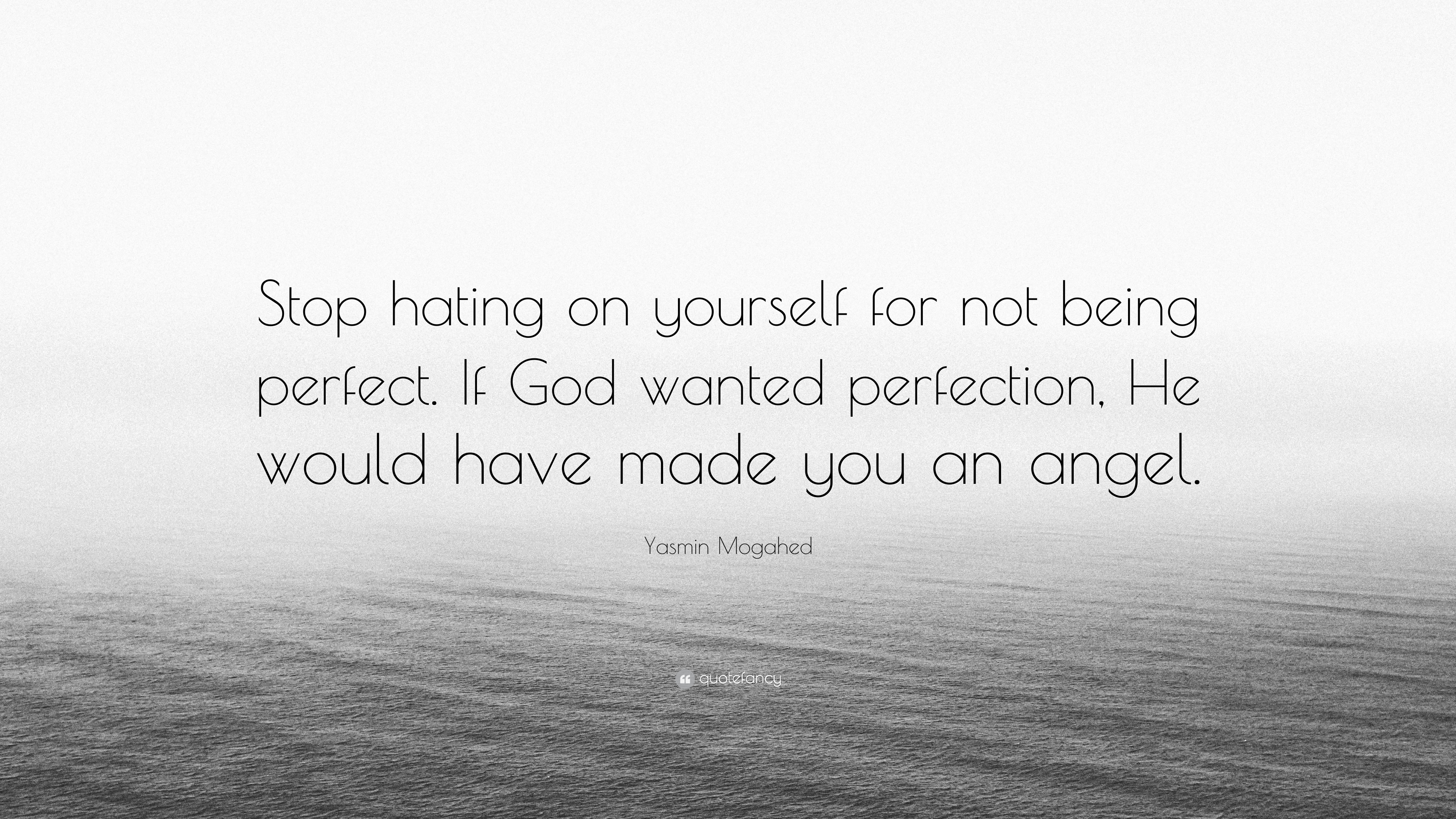 "Yasmin Mogahed Quote: ""Stop hating on yourself for not being ..."