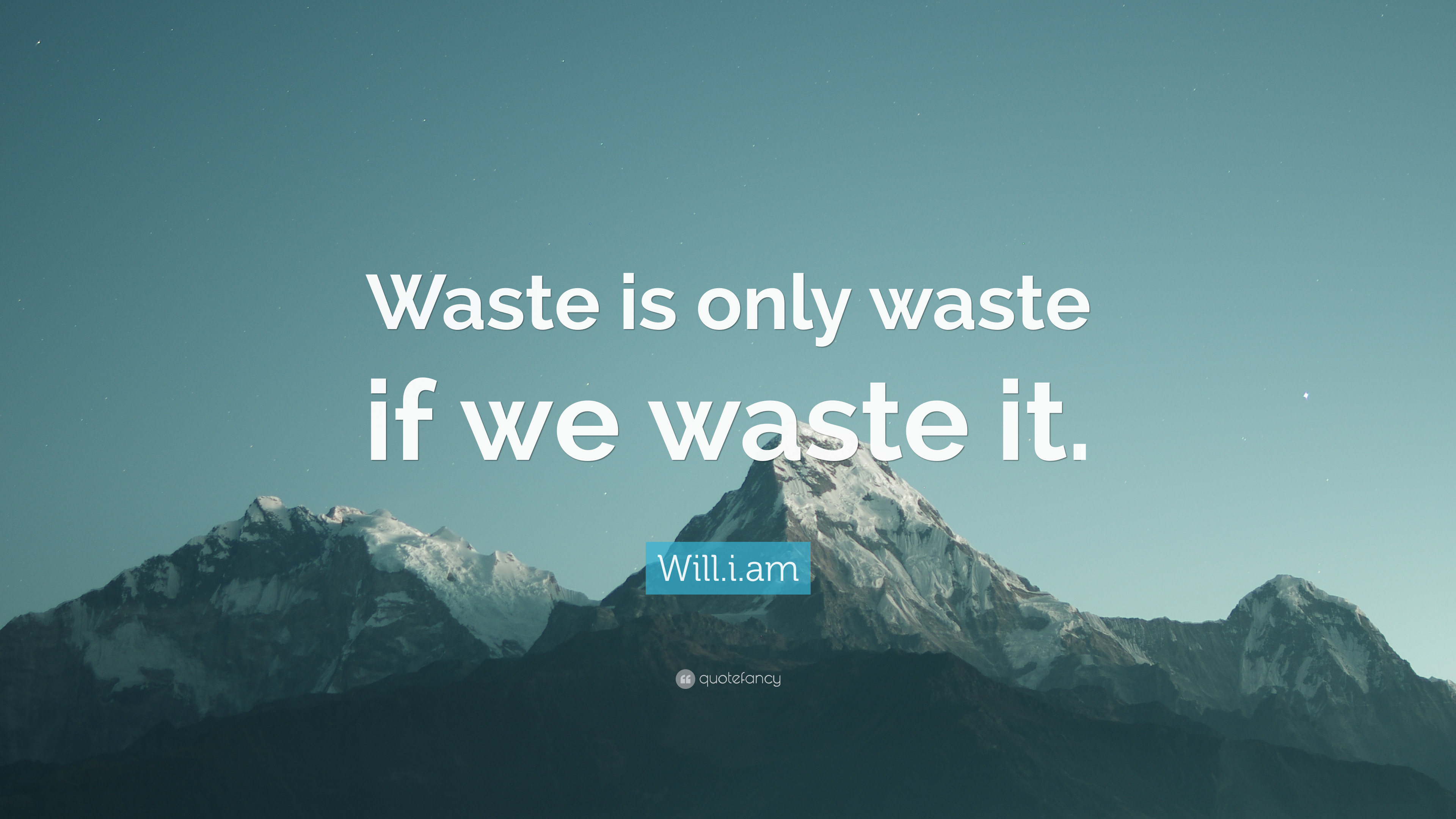William Quote Waste Is Only Waste If We Waste It 7 Wallpapers