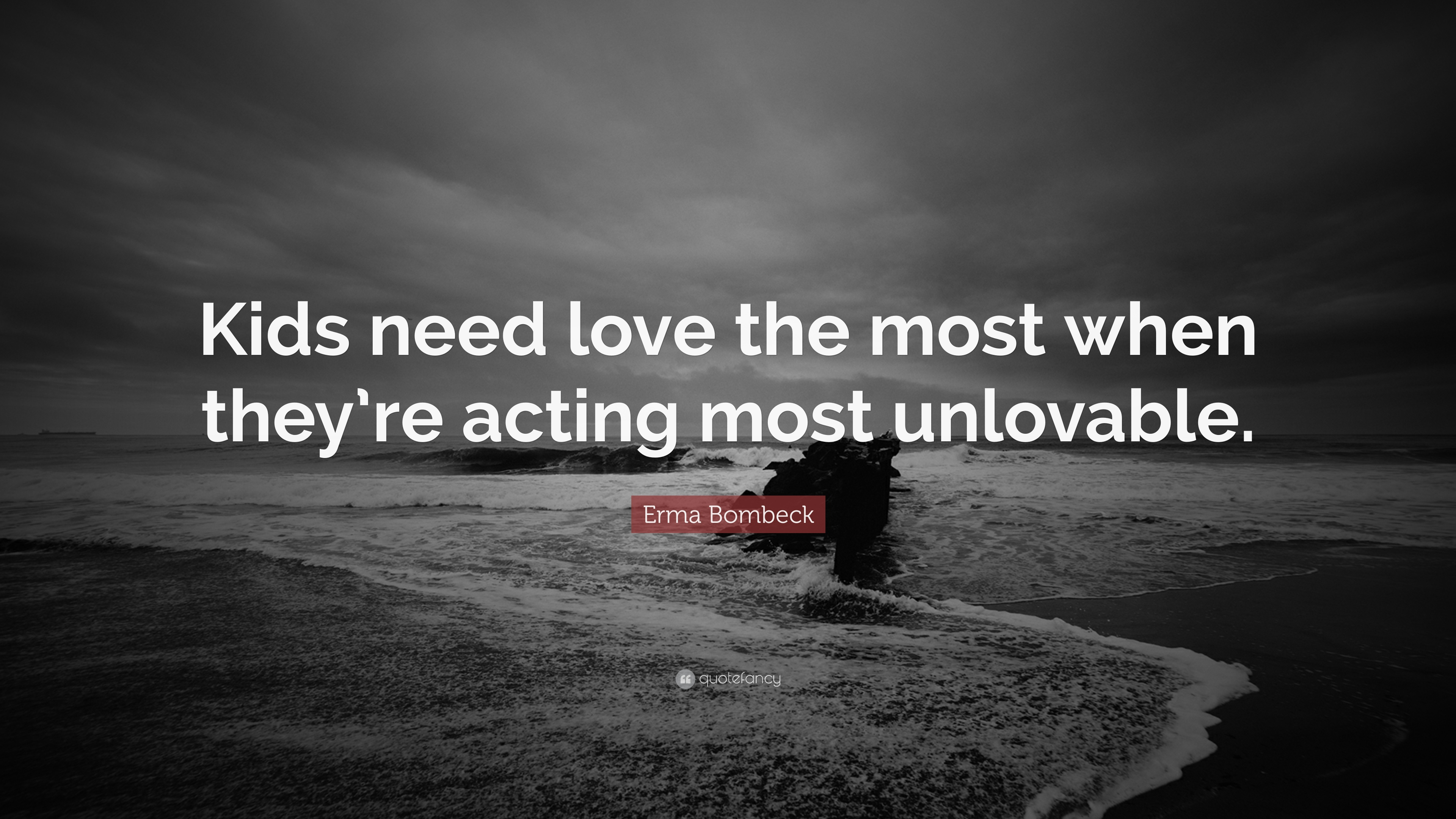 Erma Bombeck Quote Kids Need Love The Most When They Re Acting