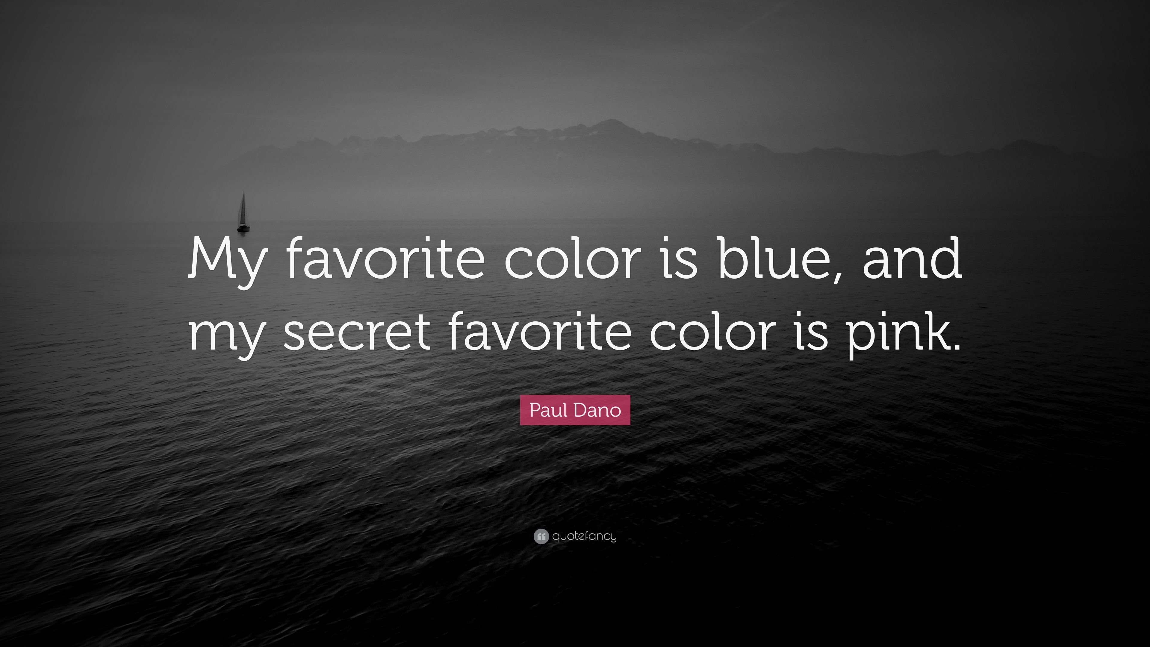 "My Favorite Quotes Paul Dano Quote ""My Favorite Color Is Blue And My Secret"