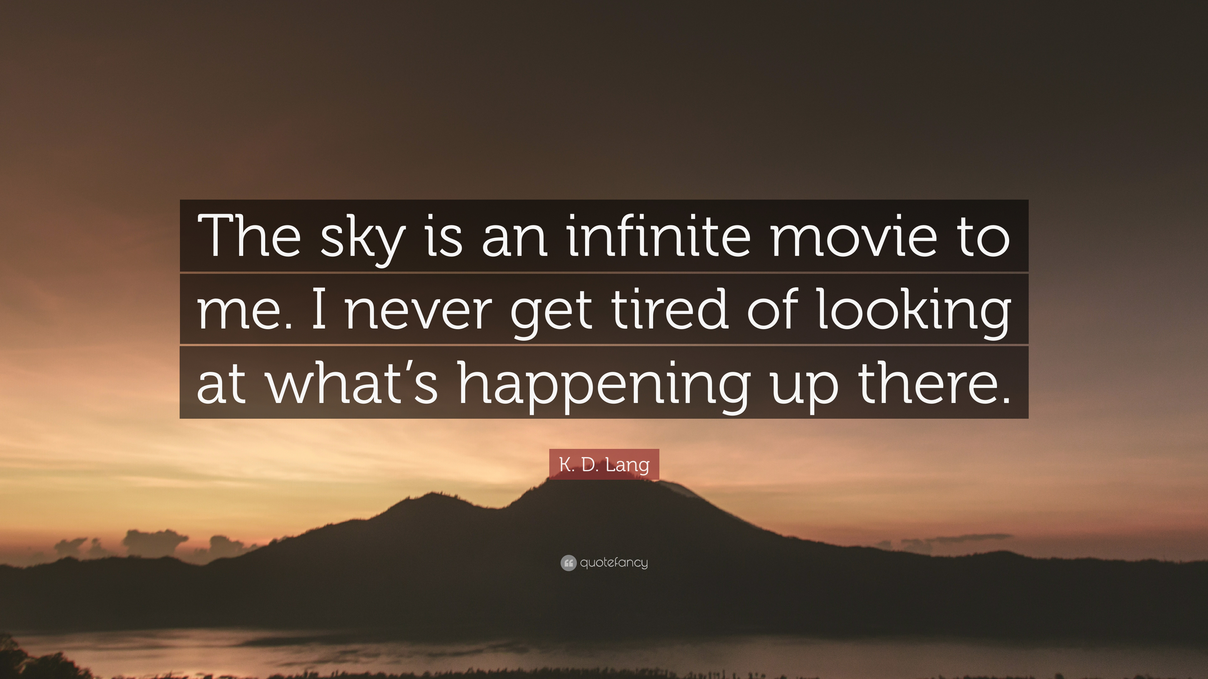 K D Lang Quote The Sky Is An Infinite Movie To Me I Never Get