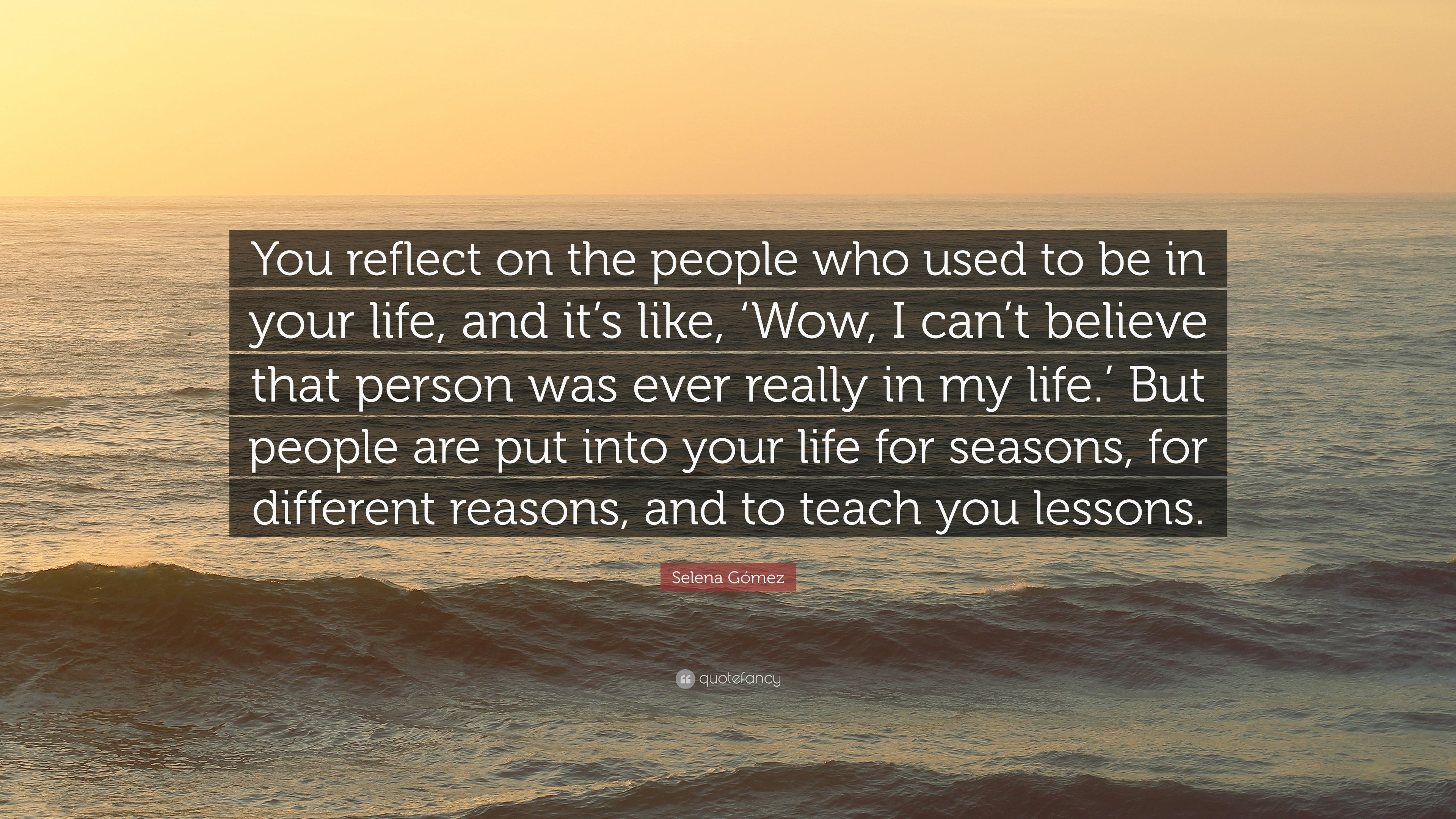 """Seasons Of Life Quotes Selena Gómez Quote """"You Reflect On The People Who Used To Be In"""